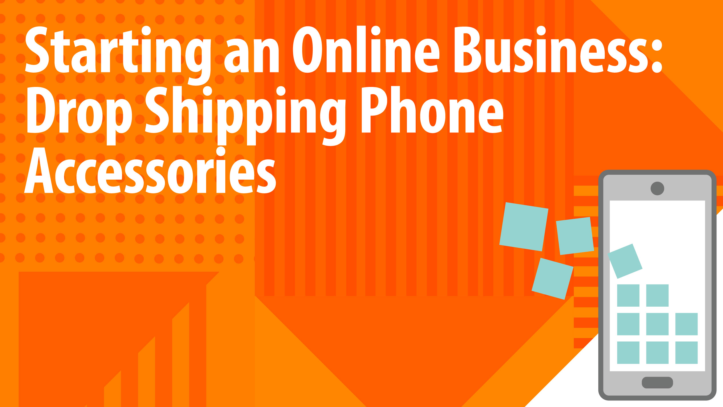 Starting an Online Business: Drop Shipping Phone Accessories