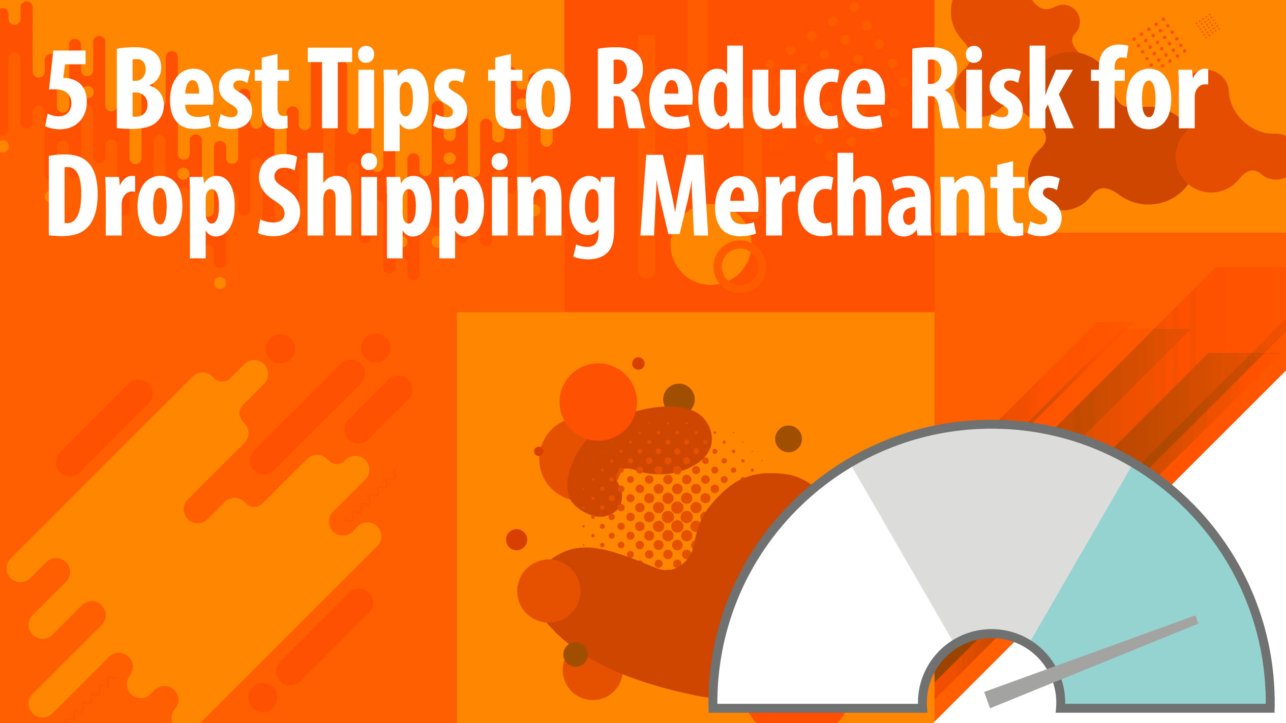 5 Best Tips to Reduce Risk for Drop Shipping Merchants