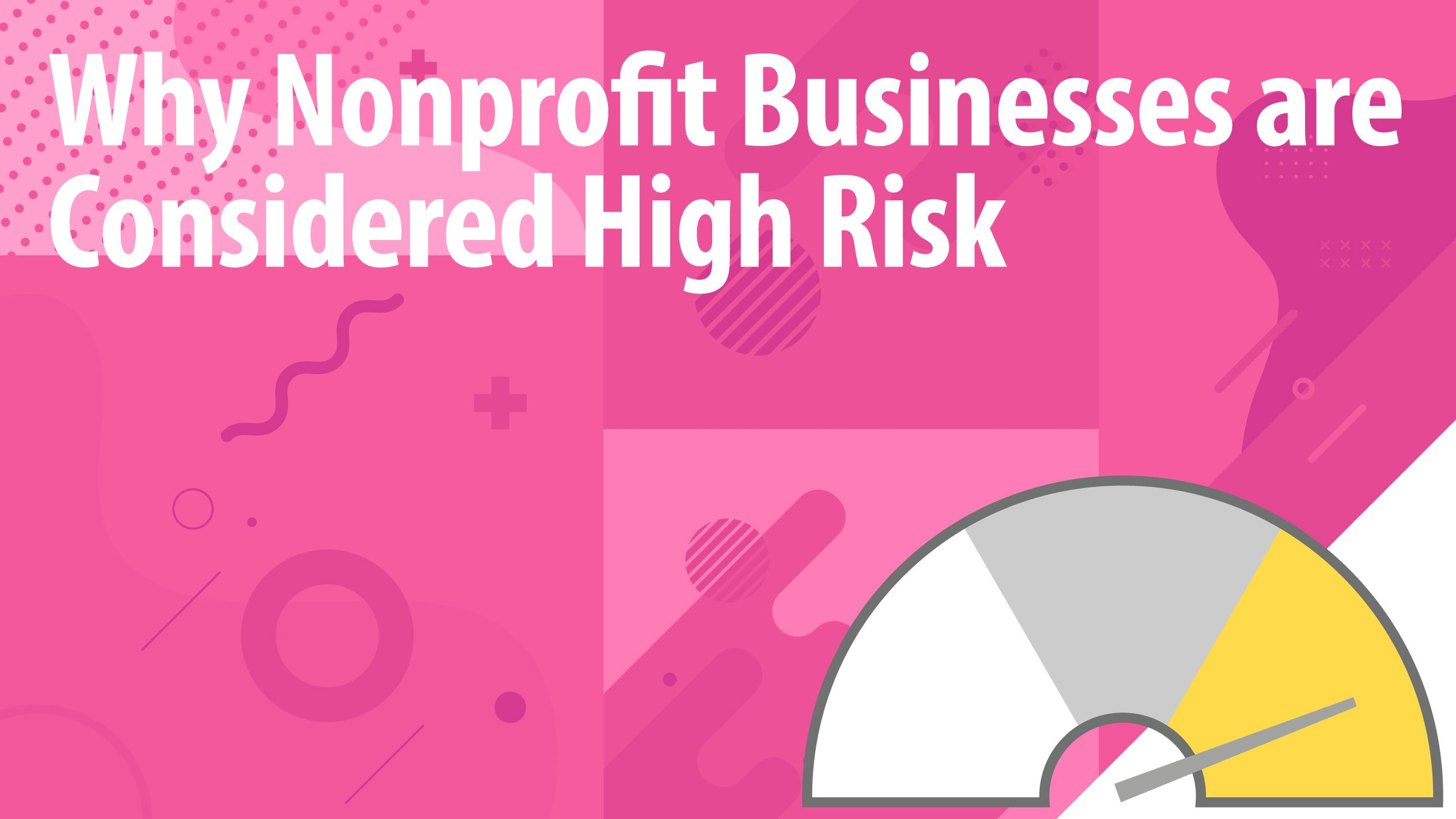 Why Nonprofit Businesses are Considered High Risk