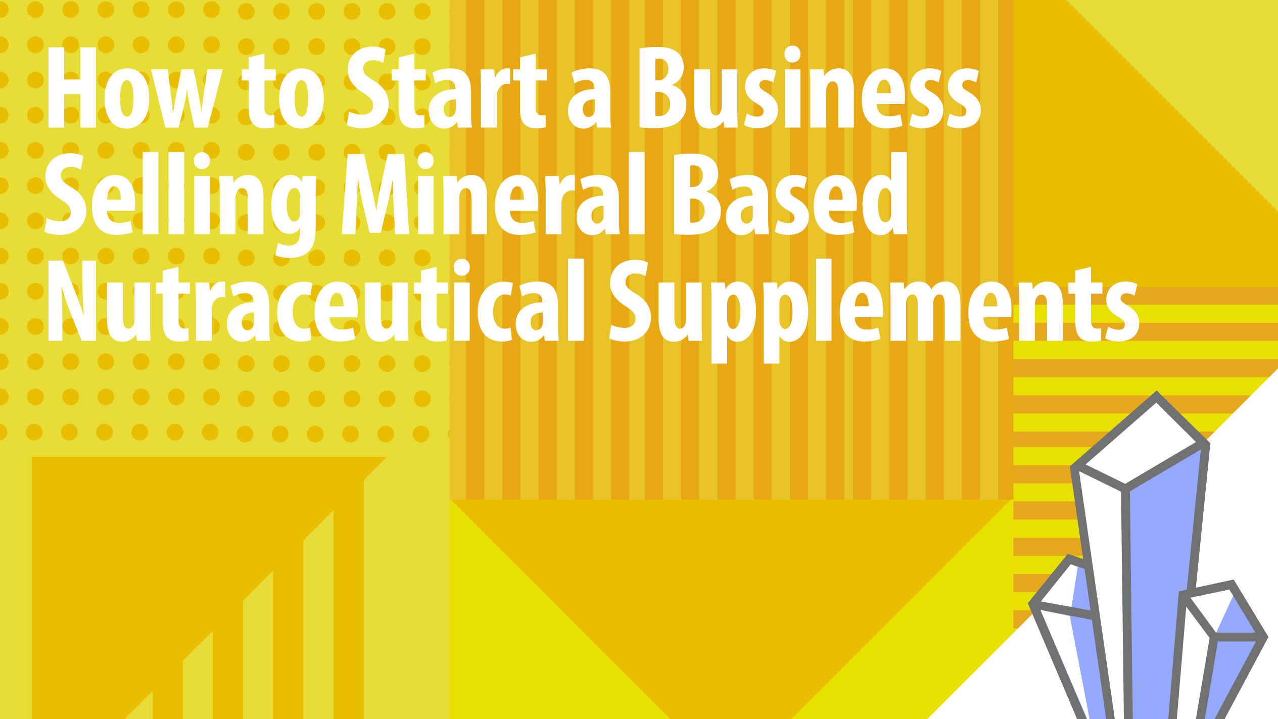 How to Start a Business Selling Mineral Based Nutra Supplements
