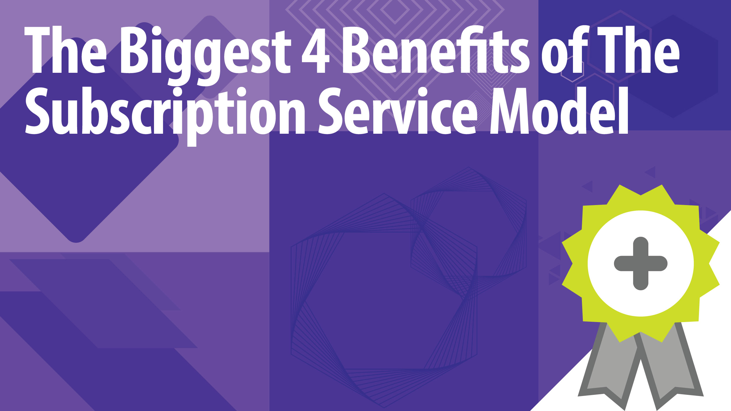 The Biggest 4 Benefits of The Subscription Service Model