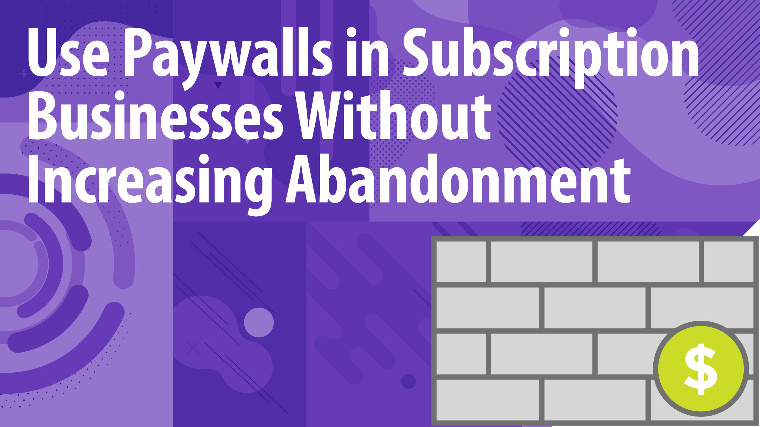 Use Paywalls in Subscription Businesses Without Increasing Abandonment