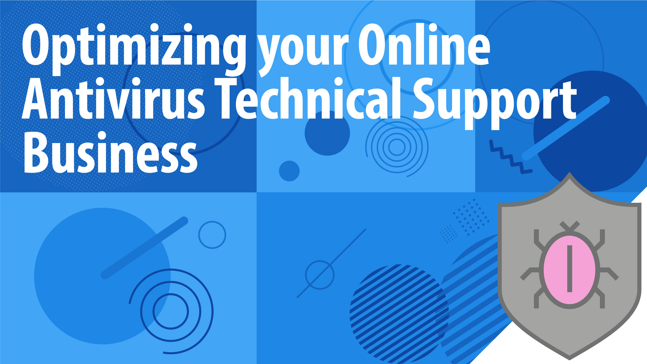 Optimizing your Online Antivirus Technical Support Business