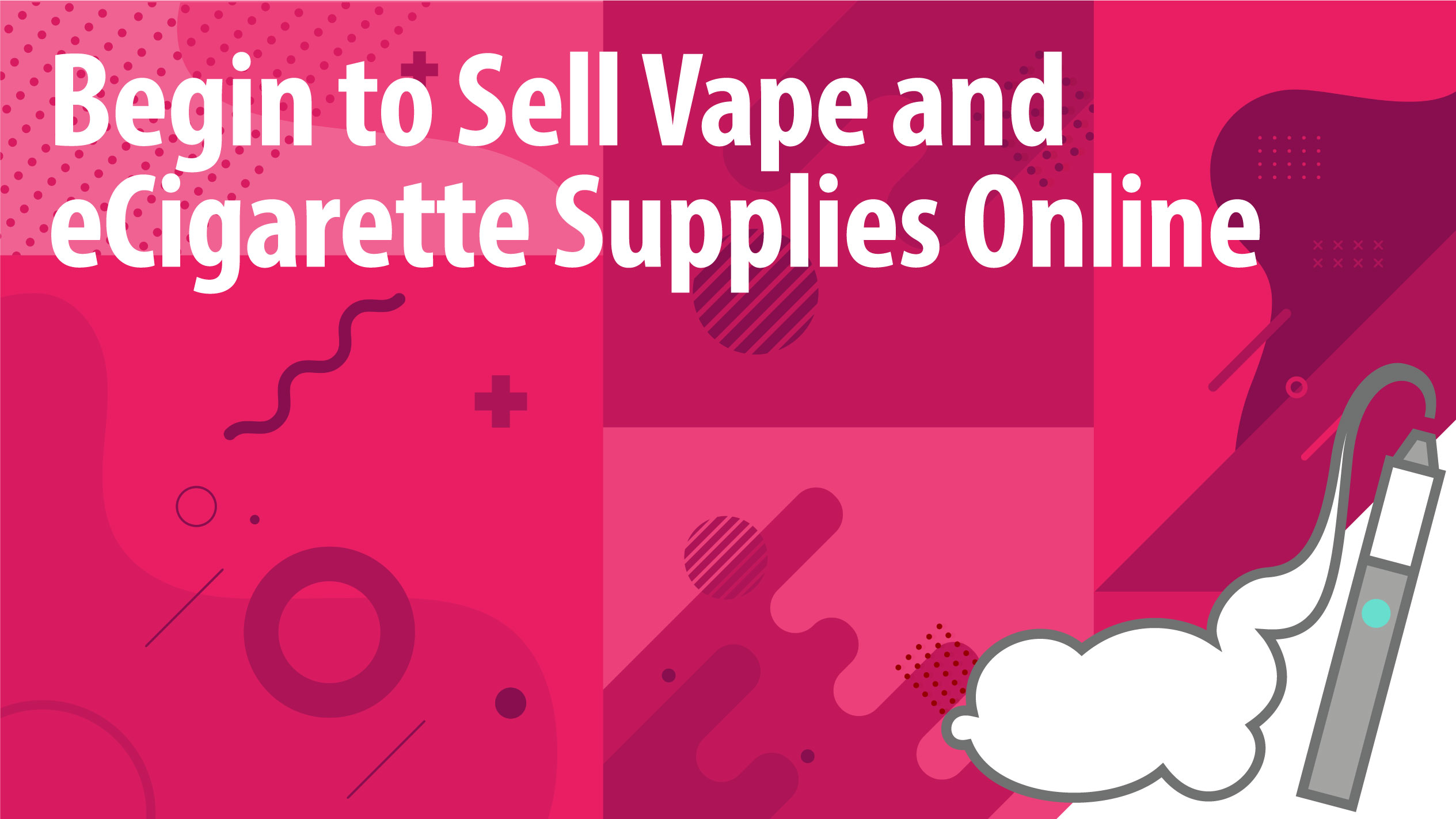 Begin to Sell Vape and e Cigarette Supplies Online