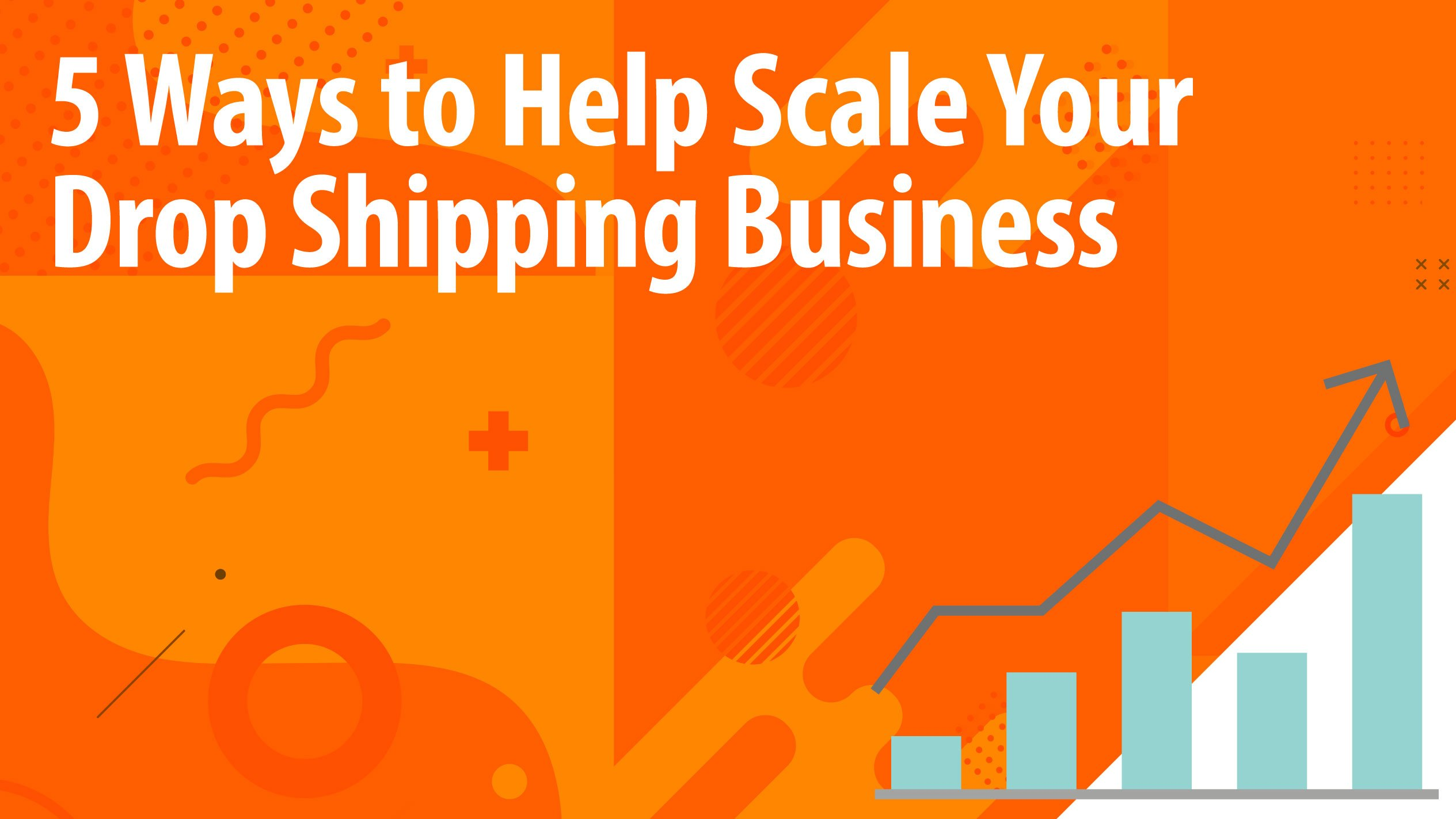 5 Ways to Help Scale Your Drop Shipping Business