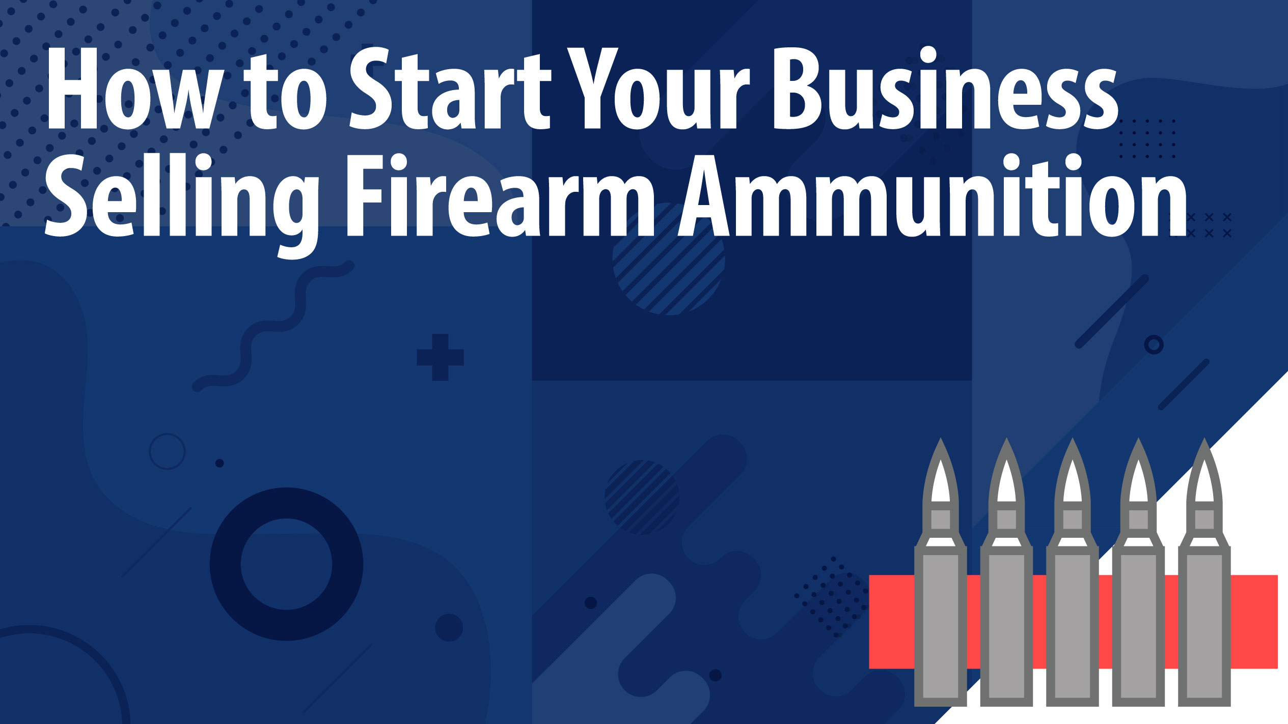 How to Start Your Online Business Selling Firearm Ammunition