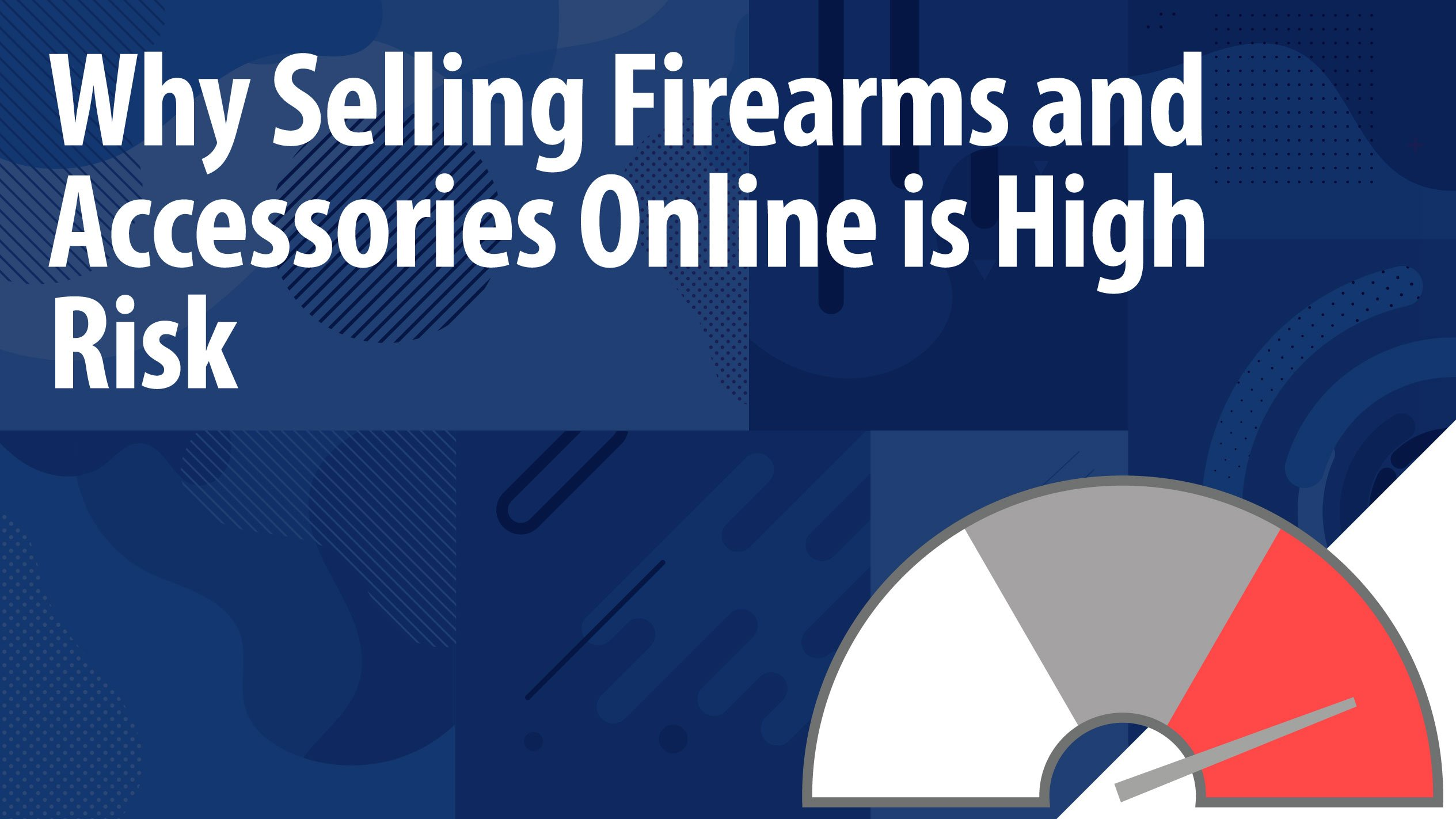 Why Selling Firearms and Accessories Online is High Risk
