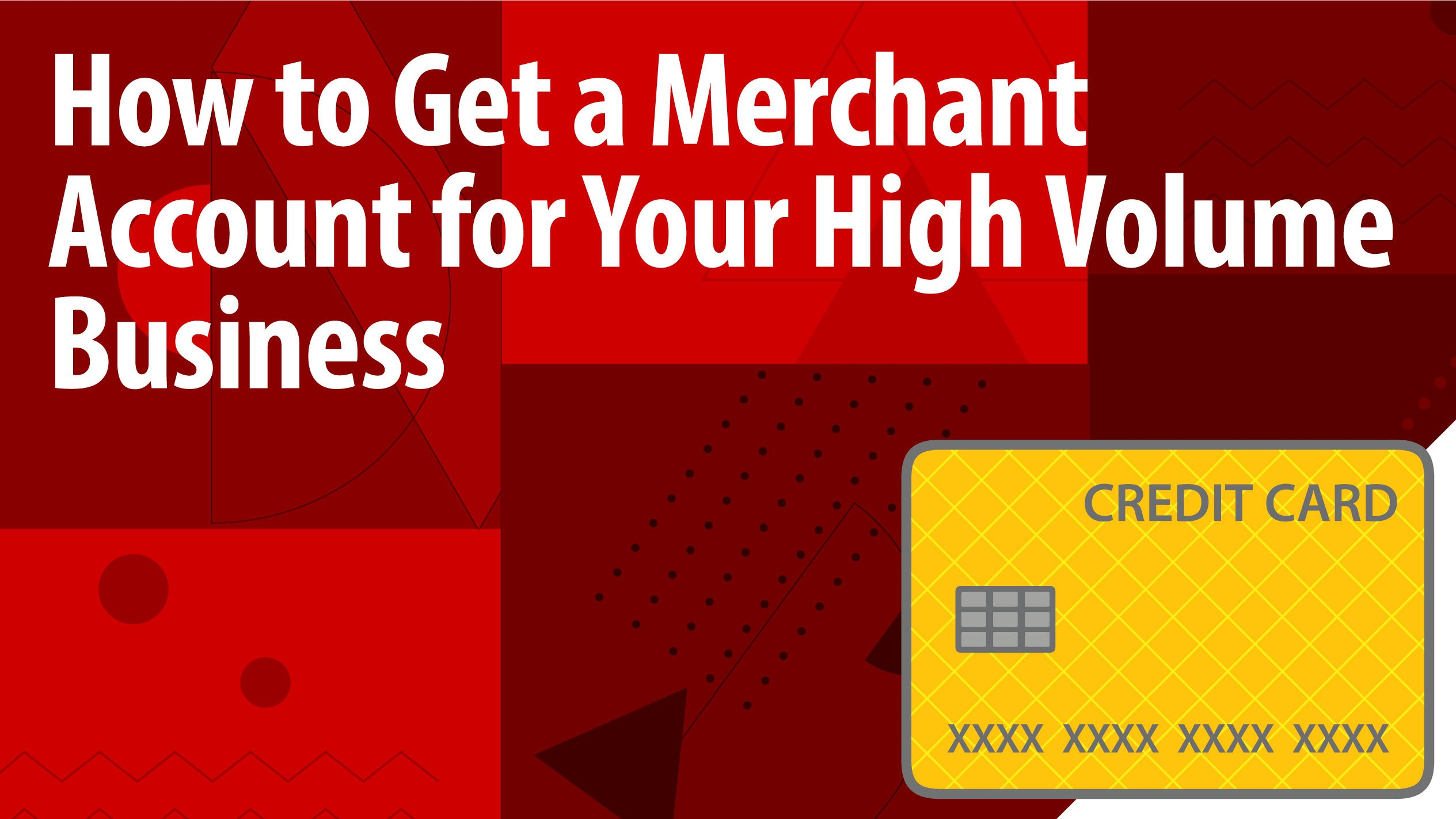 How to Get a Merchant Account for Your High Volume Business