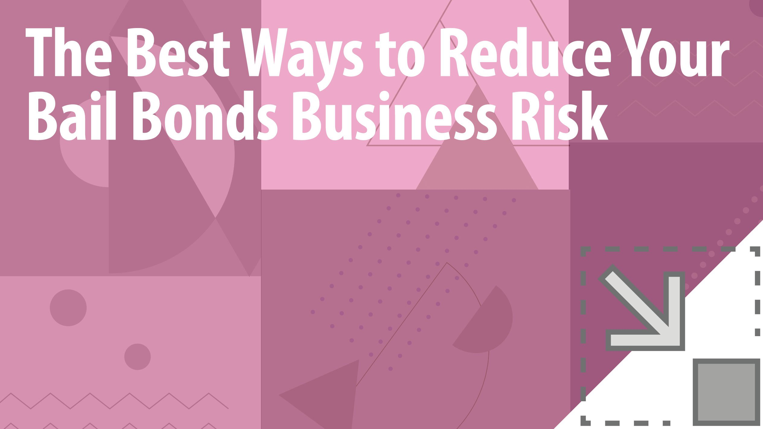 The Best Ways to Reduce Your Bail Bond's Business Risk