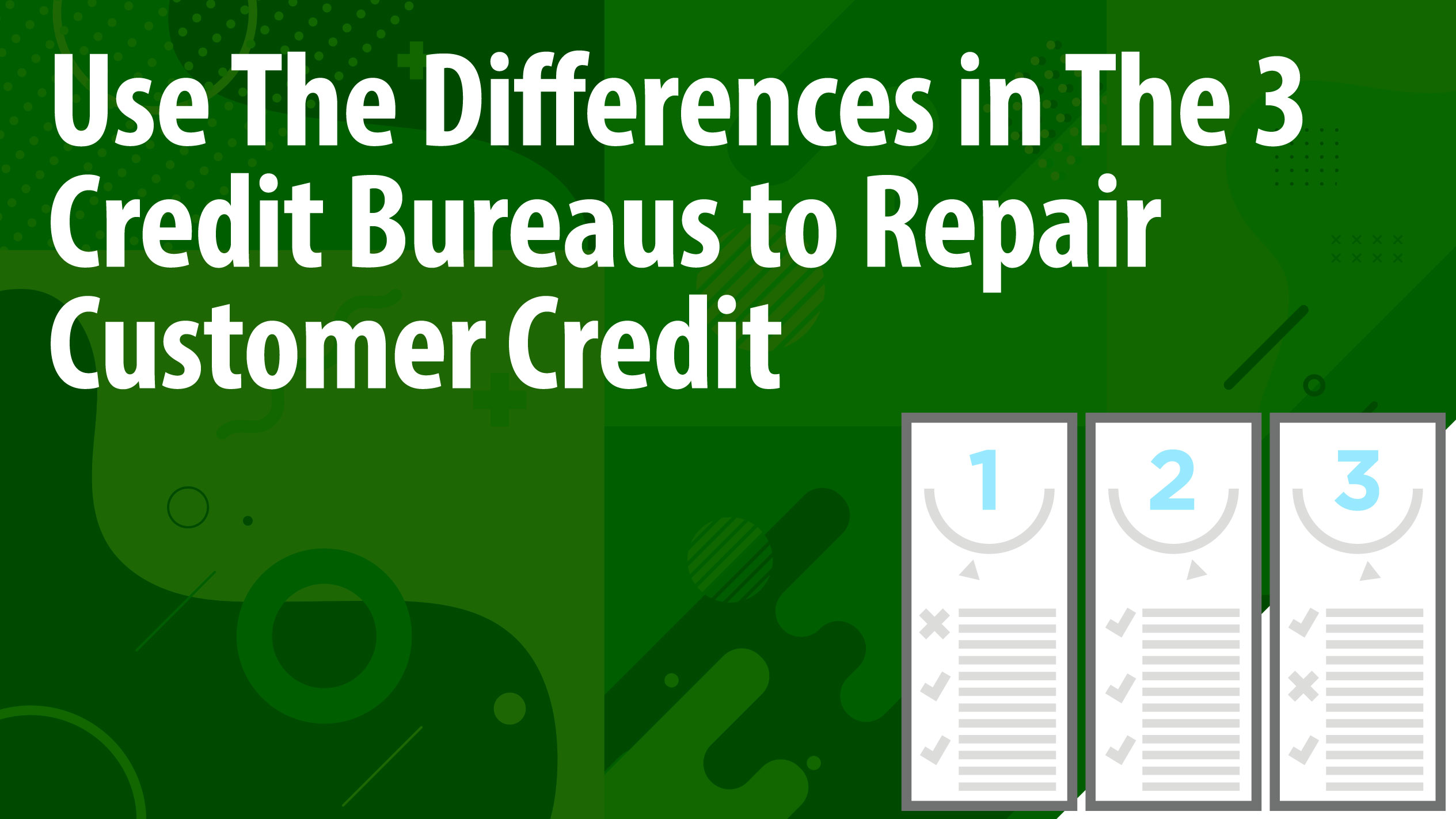 Use The Differences in The 3 Credit Bureaus to Repair Customer Credit