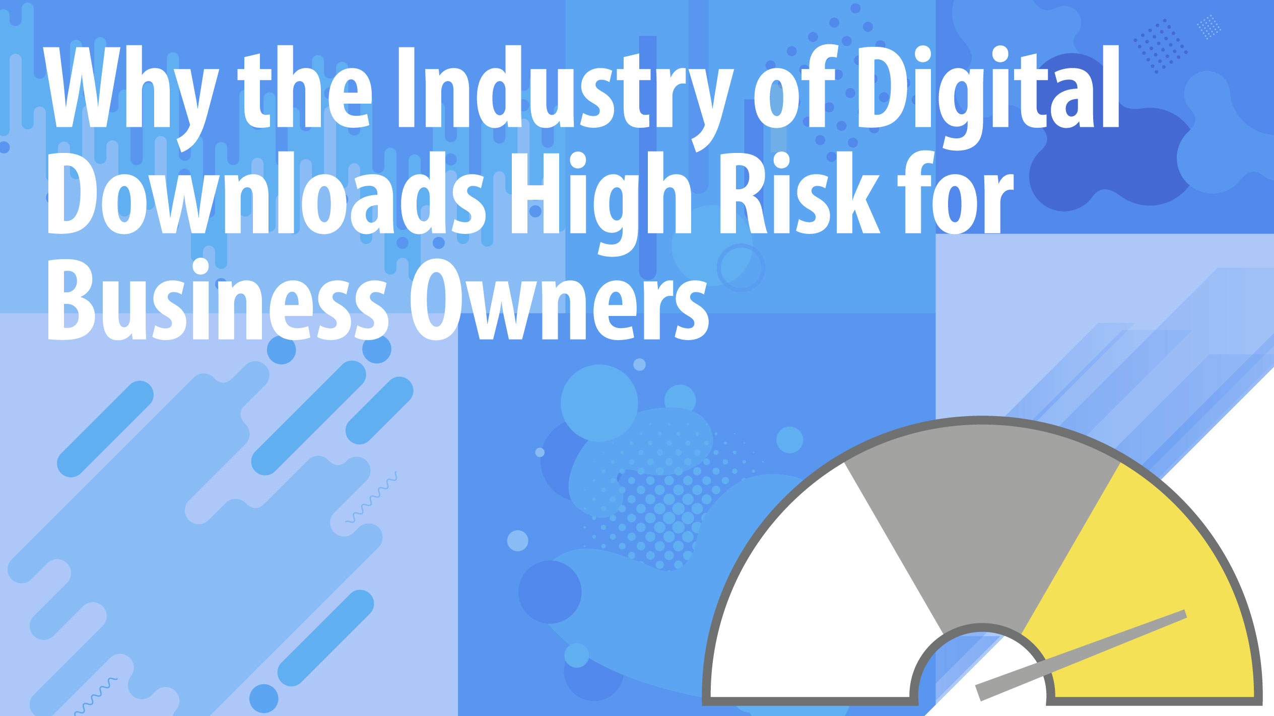 Why the Industry of Digital Downloads High Risk for Business Owners