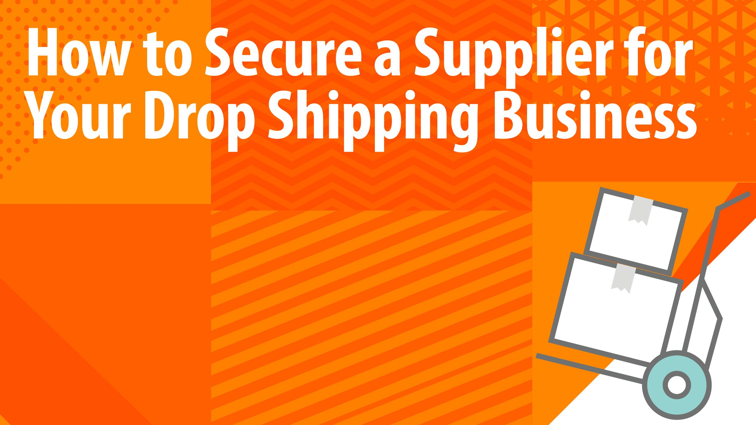 How to Secure a Supplier for Your Drop Shipping Business