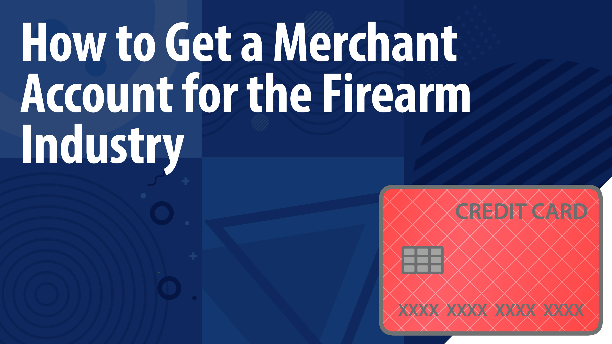 How to Get a Merchant Account for the Firearm Industry