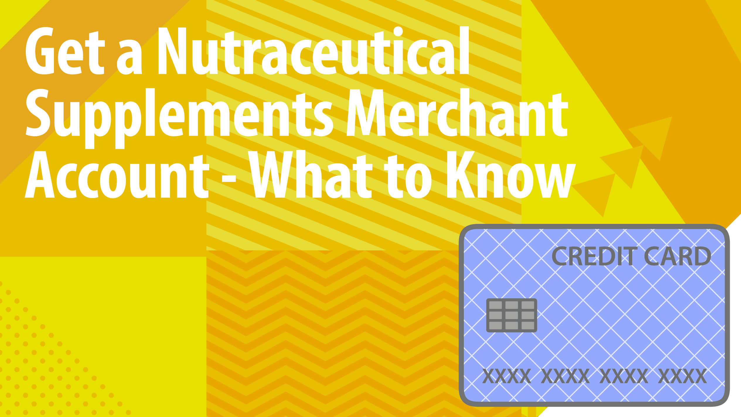 Get a Nutraceutical Supplements Merchant Account – What to Know