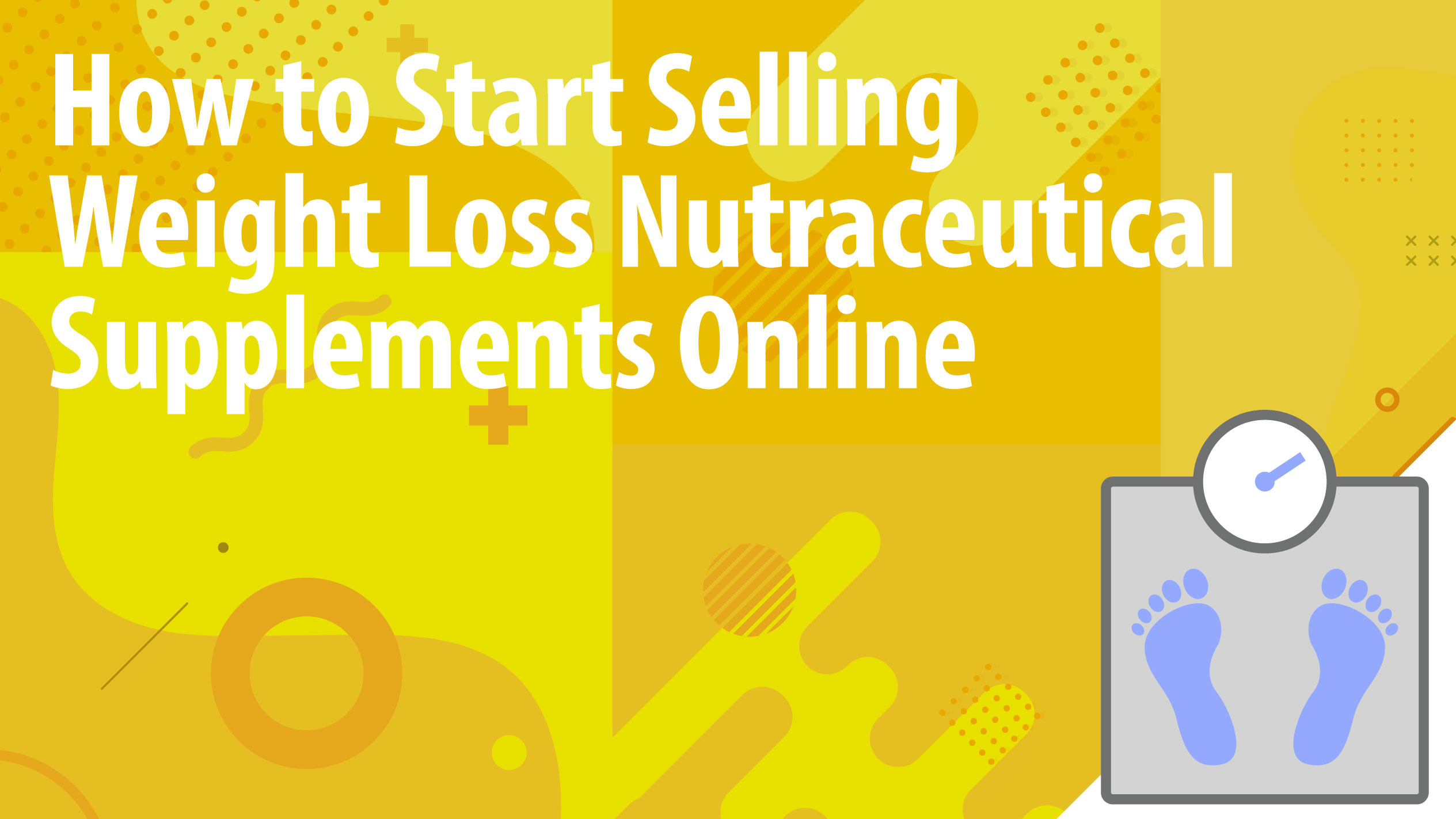 How to Start Selling Weight Loss Nutraceutical Supplements Online