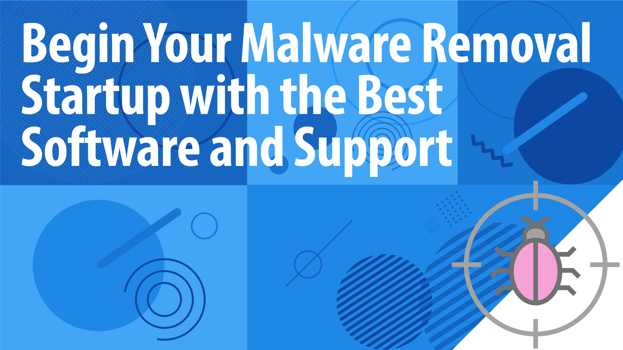 Begin Your Malware Removal Startup with the Best Software and Support