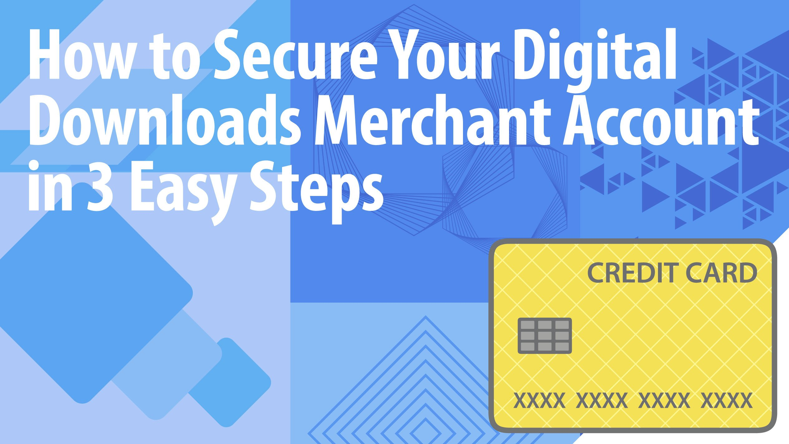 How to Secure Your Digital Downloads Merchant Account in 3 Easy Steps