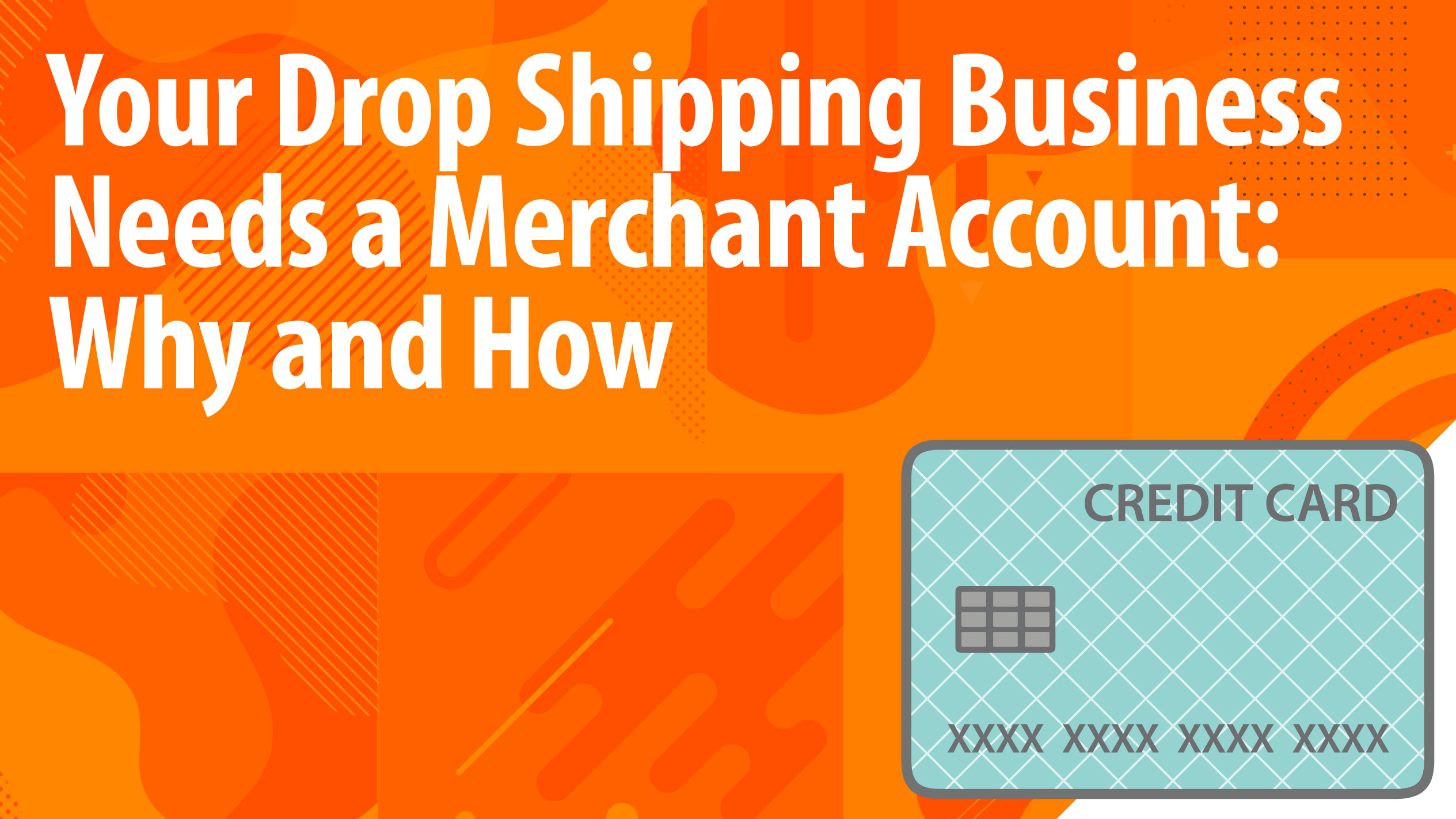 Your Drop Shipping Business Needs a Merchant Account: Why and How
