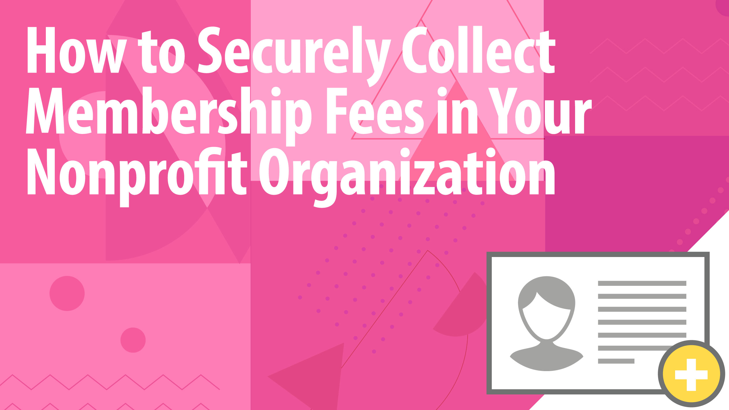 How to Securely Collect Membership Fees in Your Nonprofit Organization