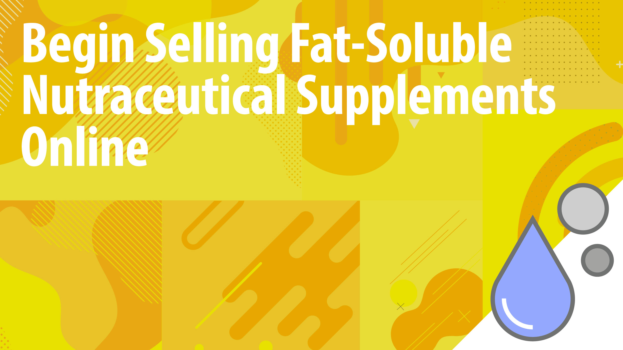 Begin Selling Fat-Soluble Nutraceutical Supplements Online