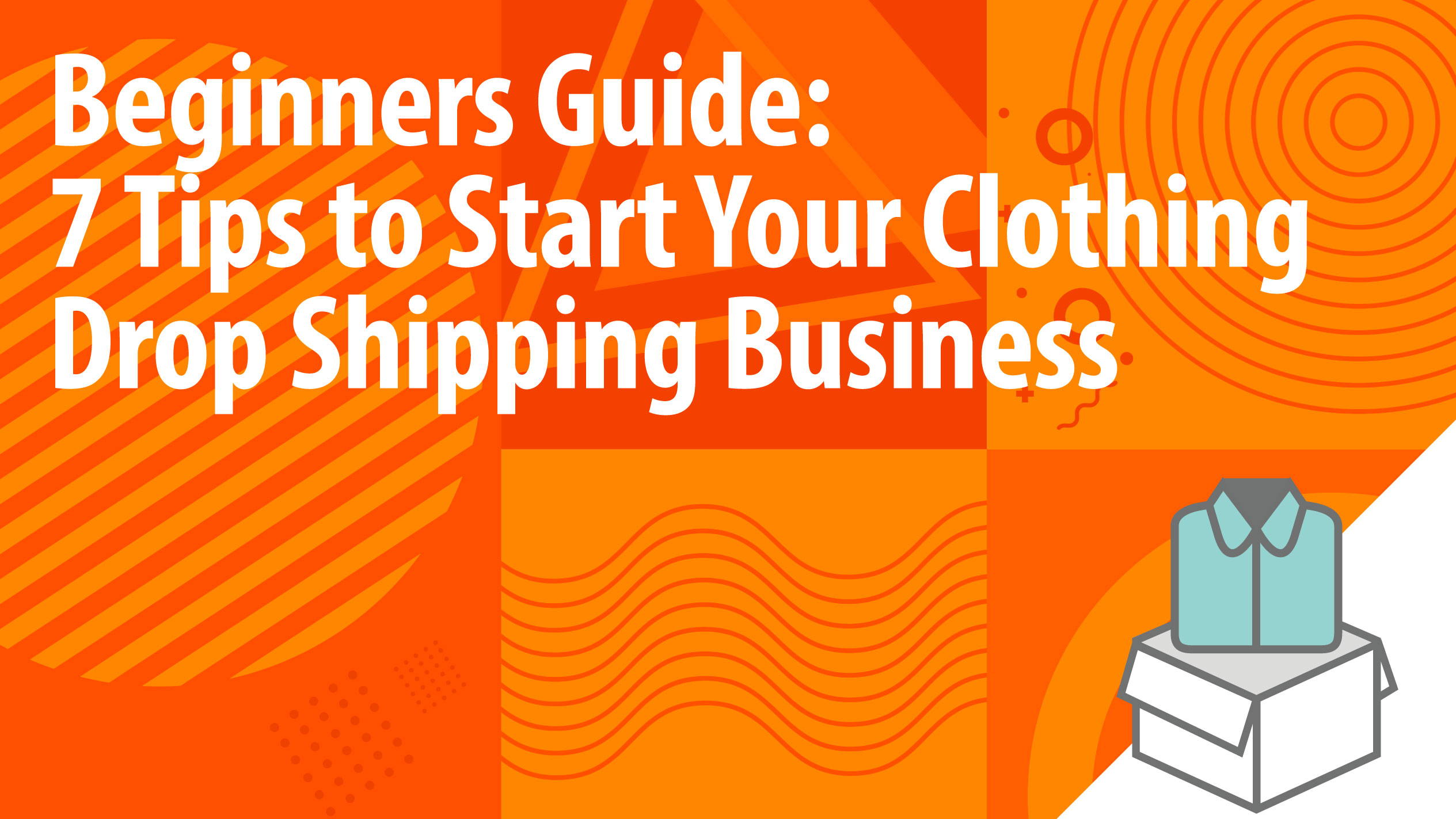 Beginners Guide: 7 Tips to Start Your Clothing Drop Shipping Business
