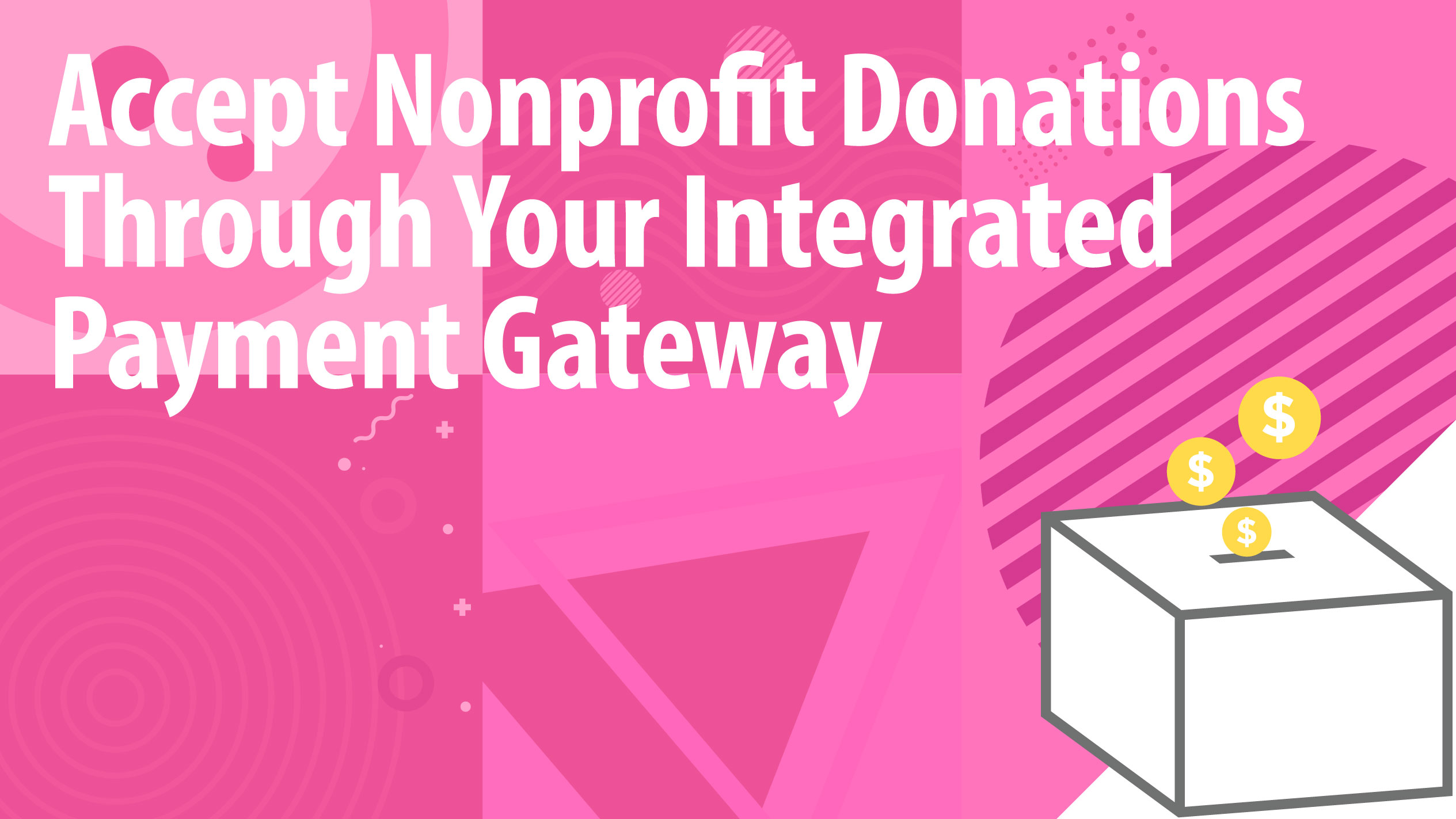 Accept Nonprofit Donations Through Your Integrated Payment Gateway