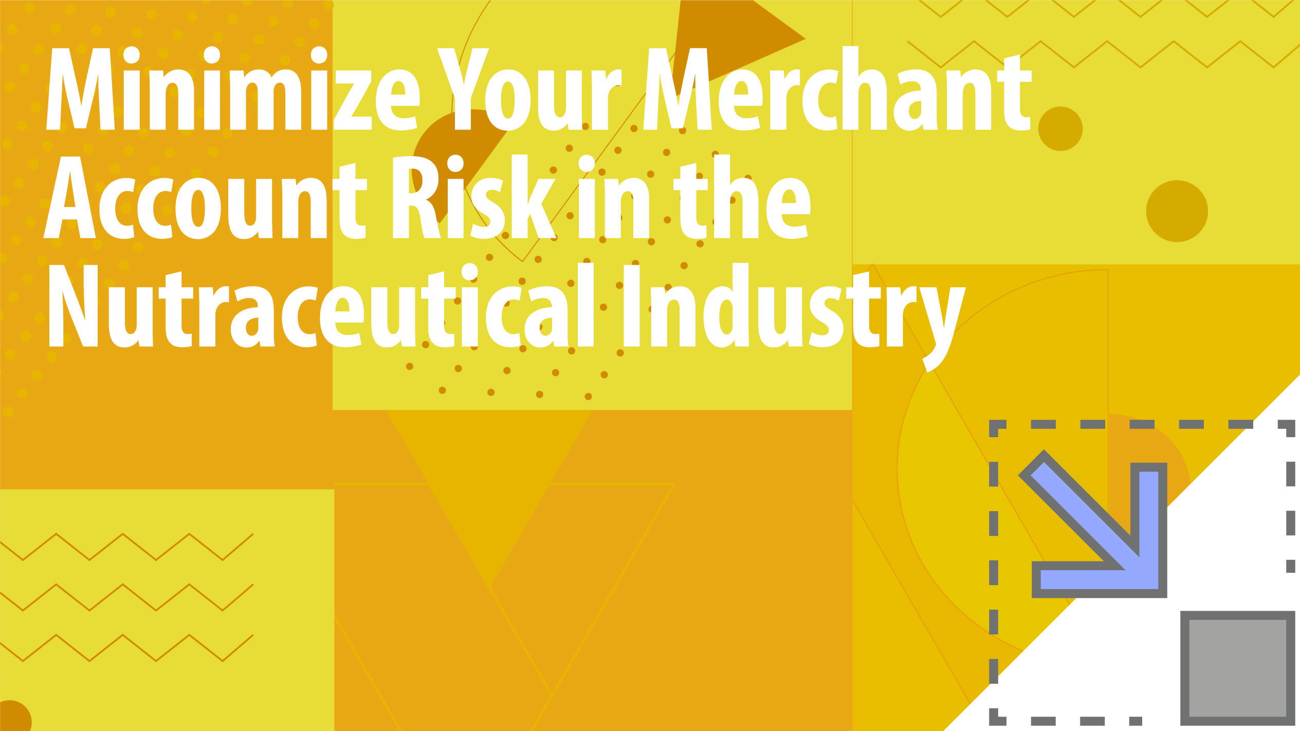 Minimize Your Merchant Account Risk in the Nutraceutical Industry