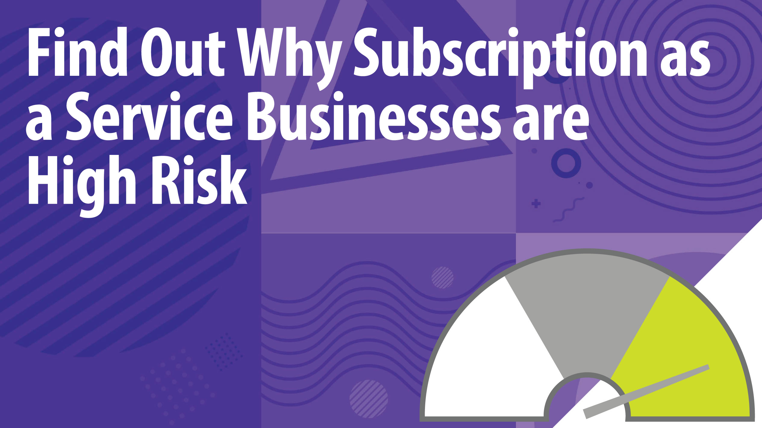 Find Out Why Subscription as a Service Businesses are High Risk