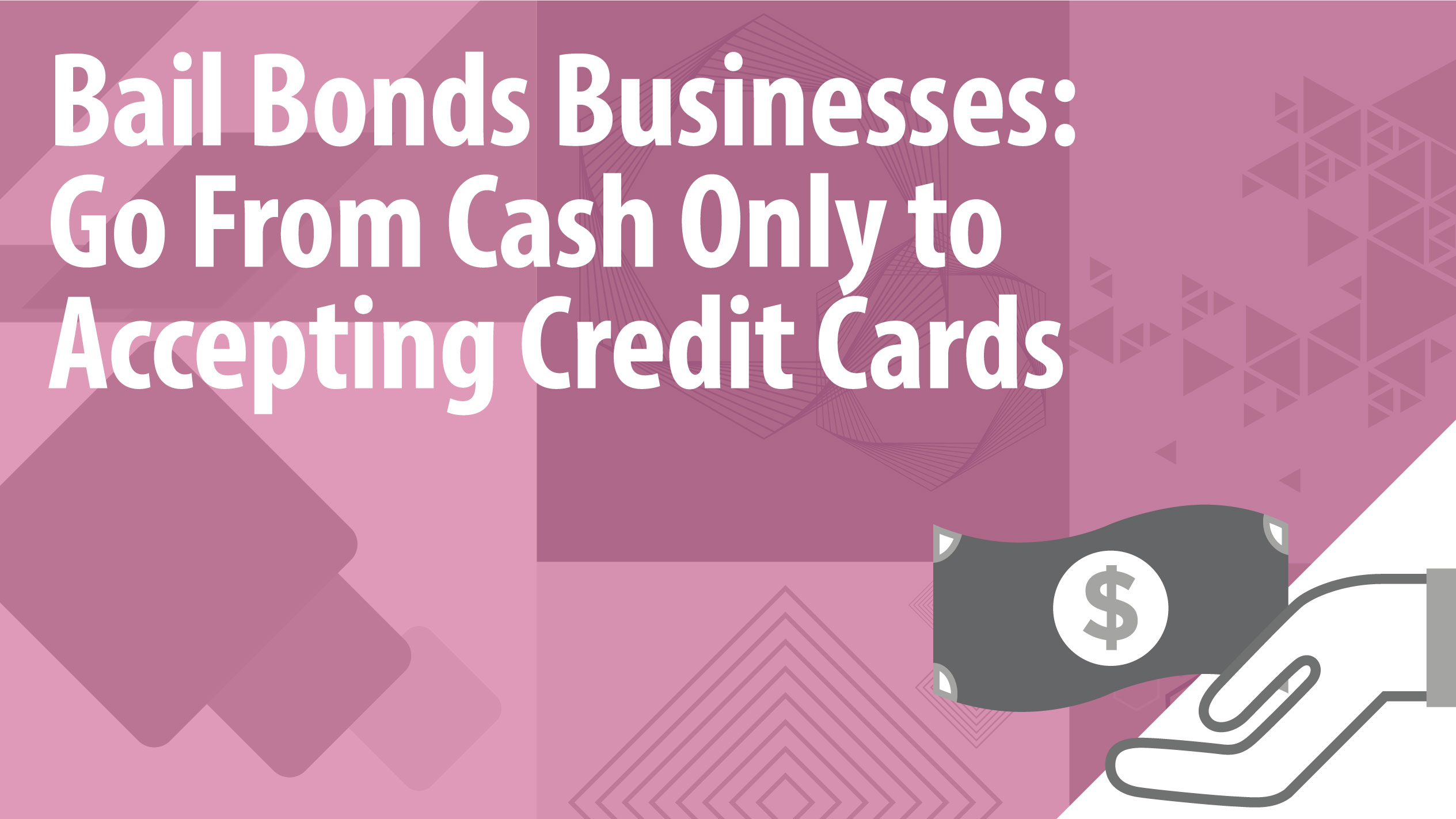Bail Bonds Businesses: Go From Cash Only to Accepting Credit Cards