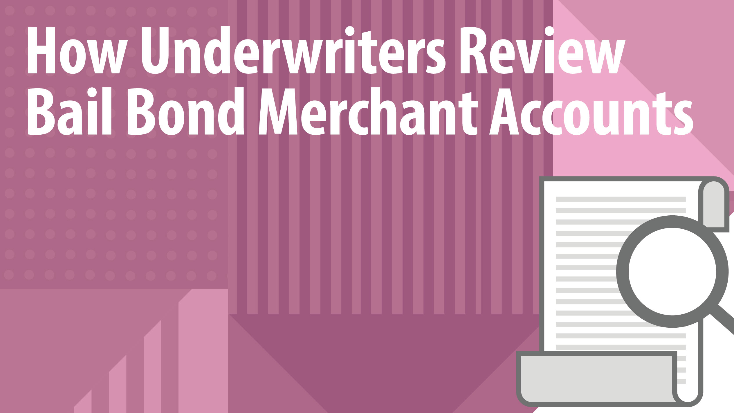 How Underwriters Review Bail Bond Merchant Accounts