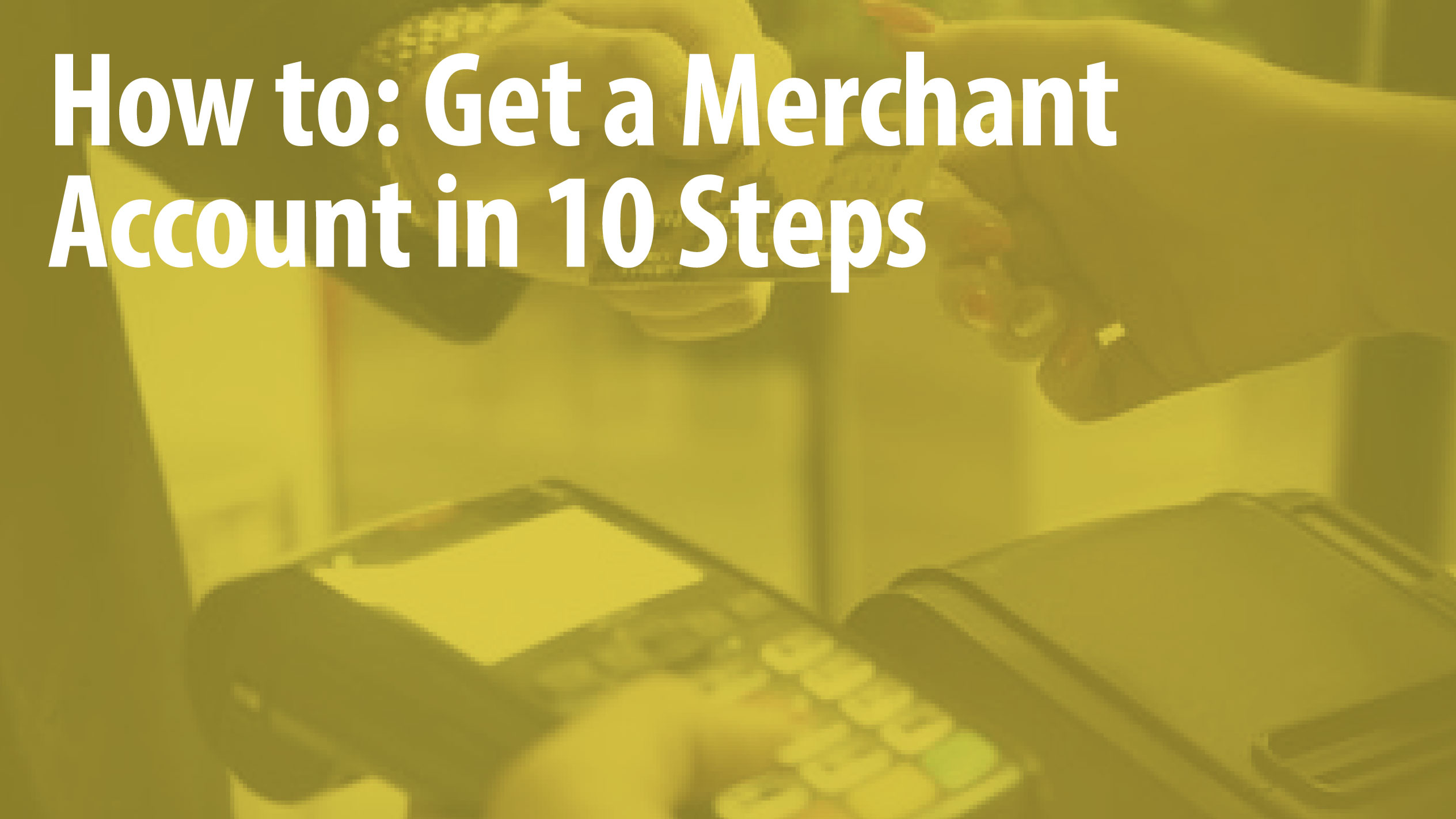 How to: Get a Merchant Account in 10 Steps