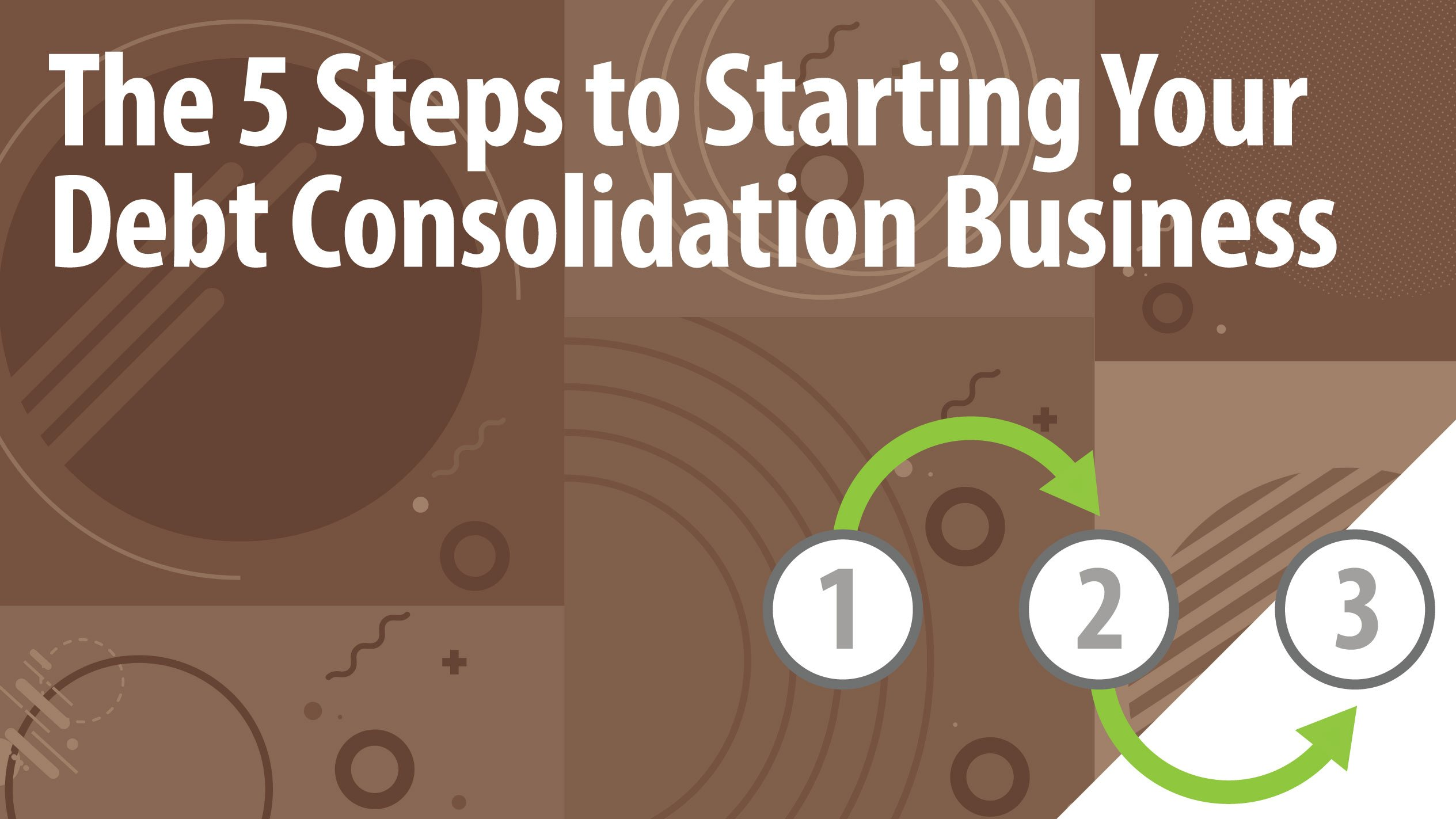 The 5 Steps to Starting Your Debt Consolidation Business