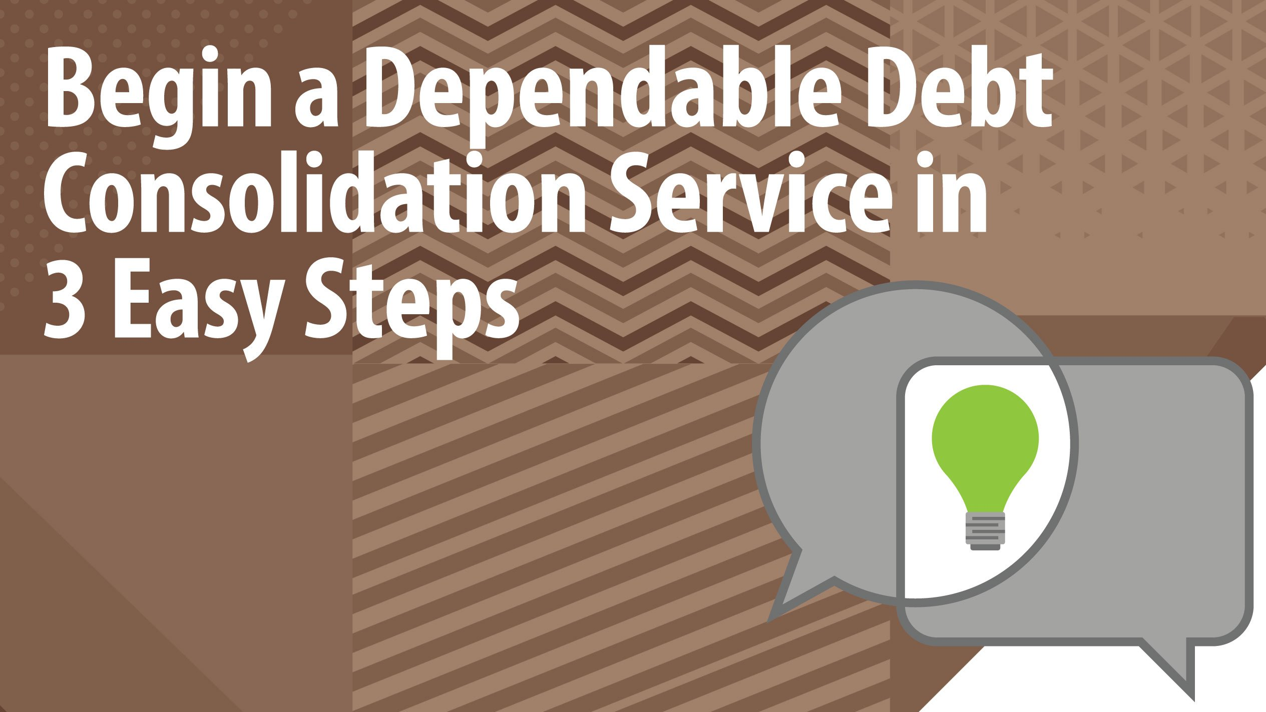 Begin a Dependable Debt Consolidation Service in 3 Easy Steps