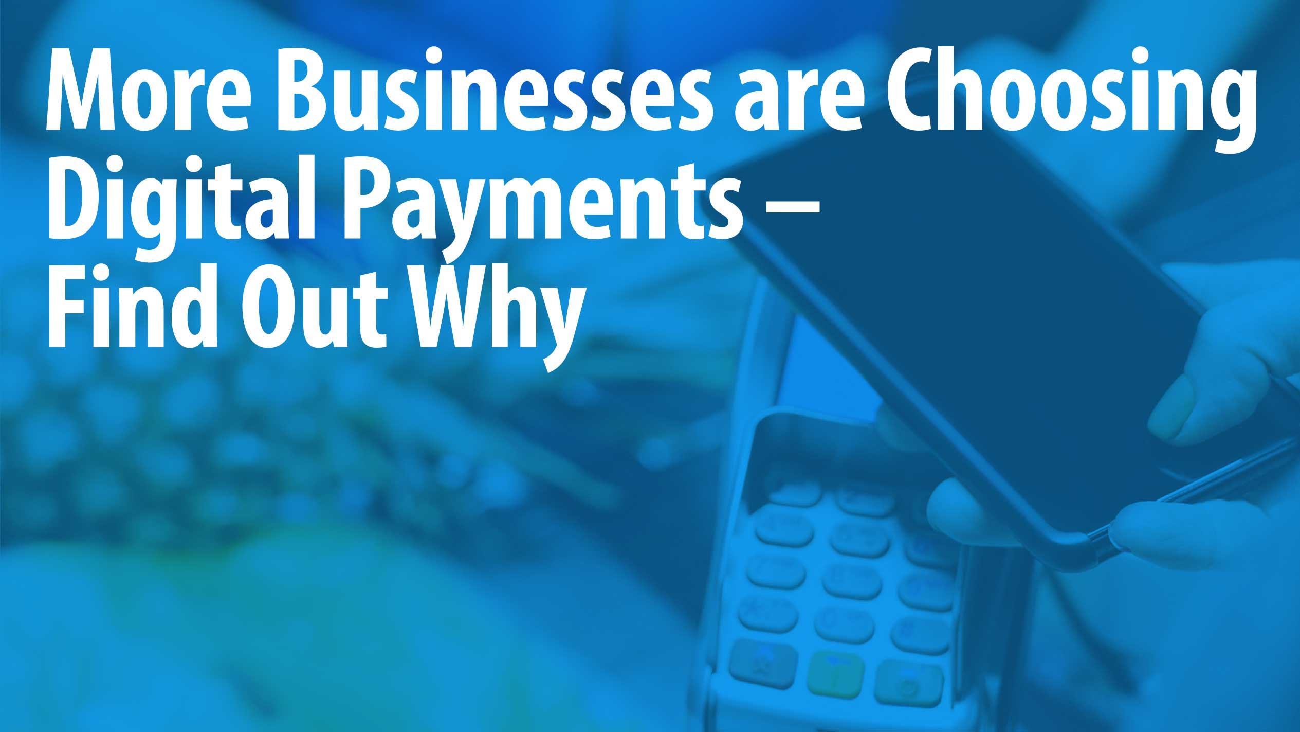More Businesses are Choosing Digital Payments – Find Out Why