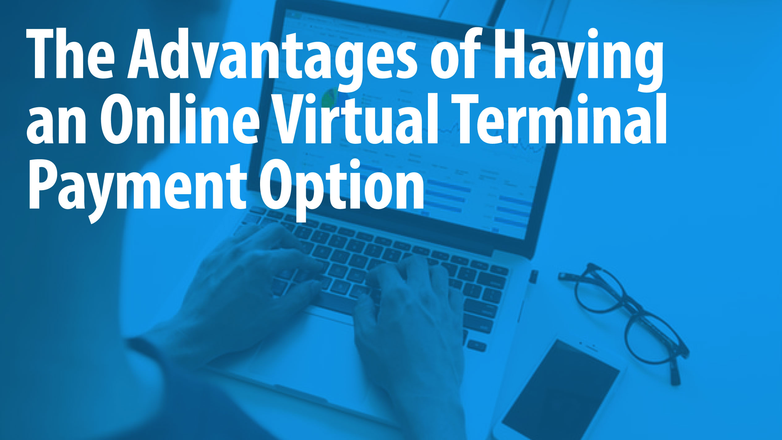 The Advantages of Having an Online Virtual Terminal Payment Option