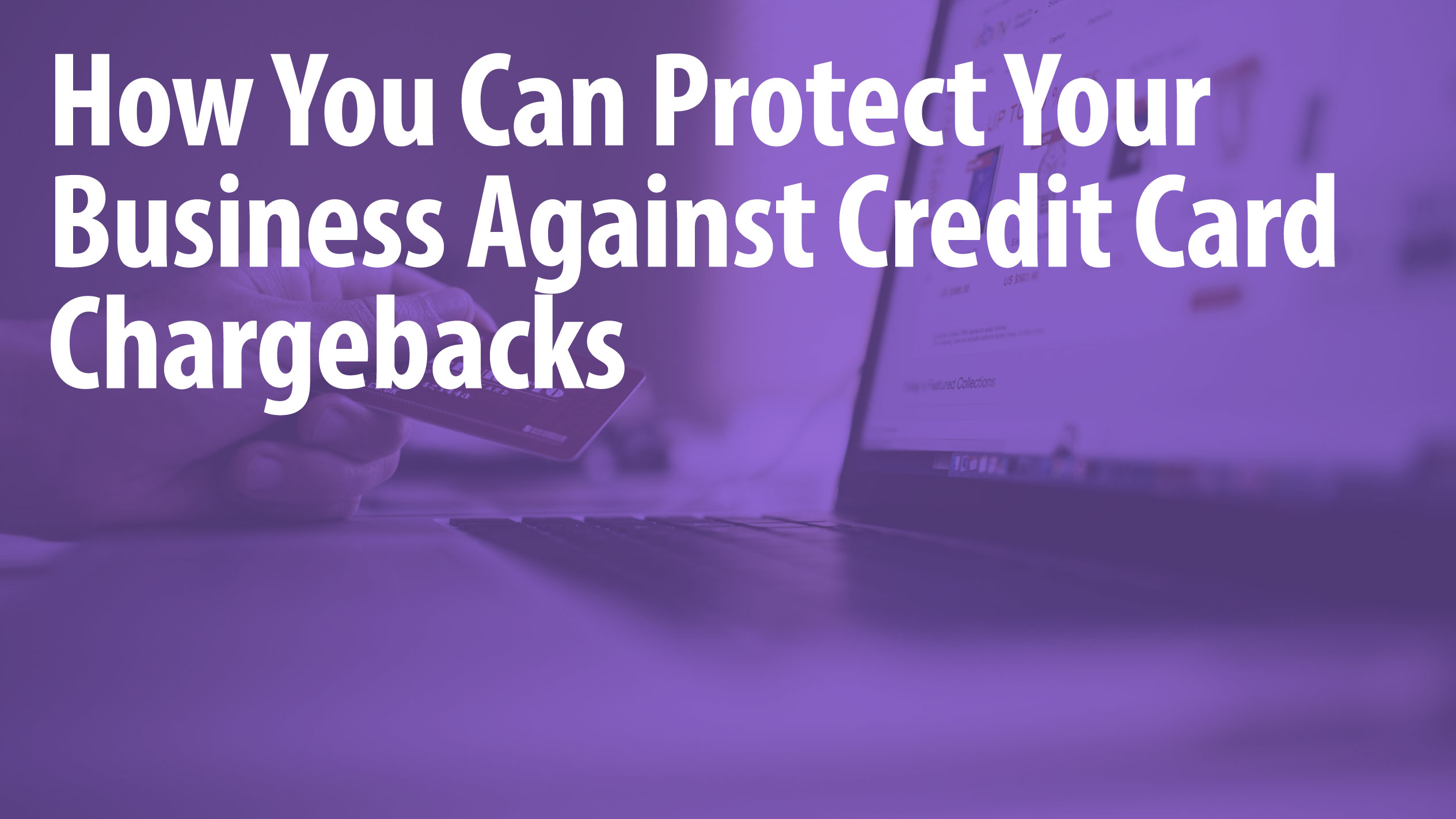 How To Protect Your Business Against Credit Card Chargebacks