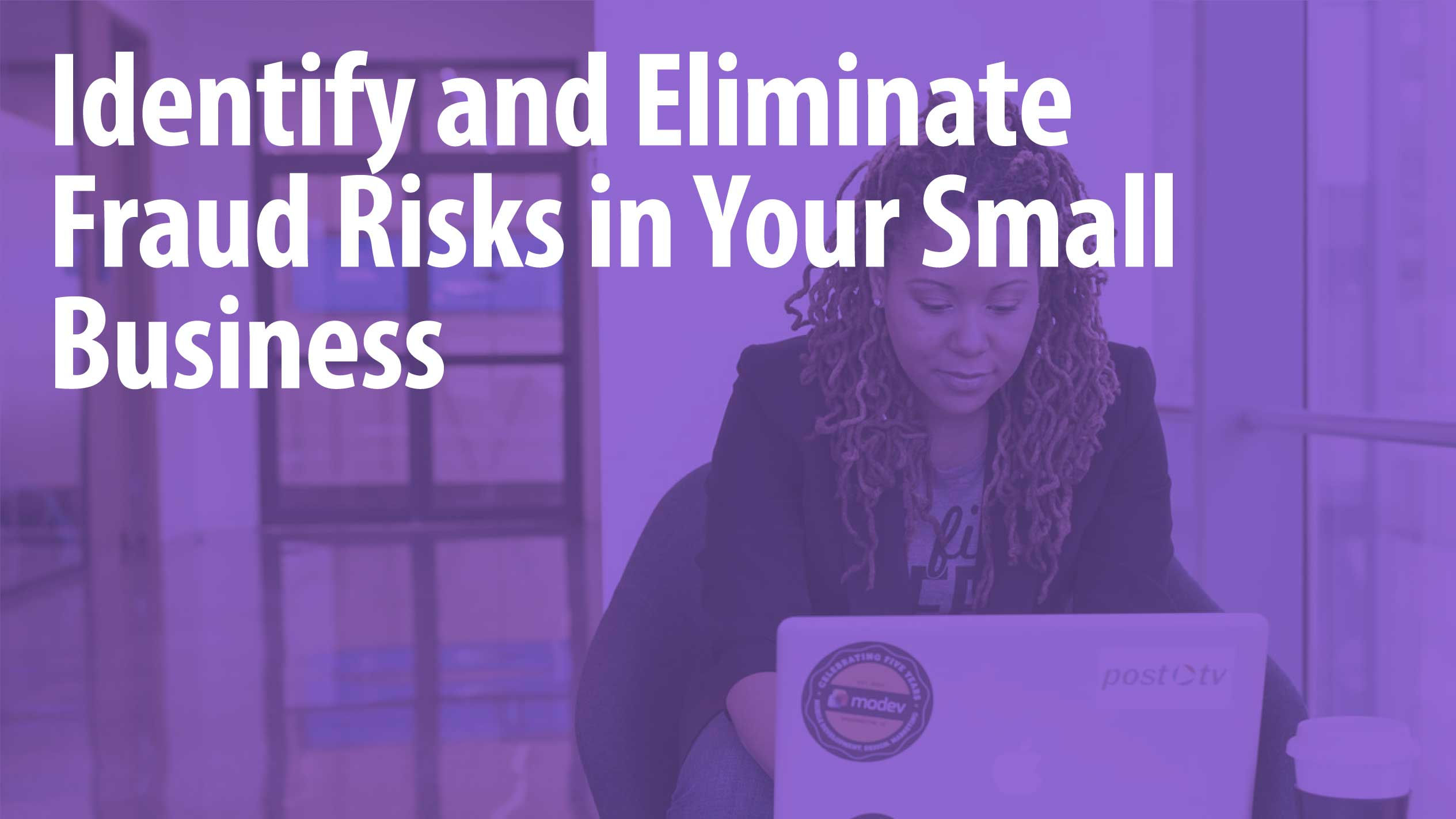 Identify and Eliminate Fraud Risks in Your Small Business