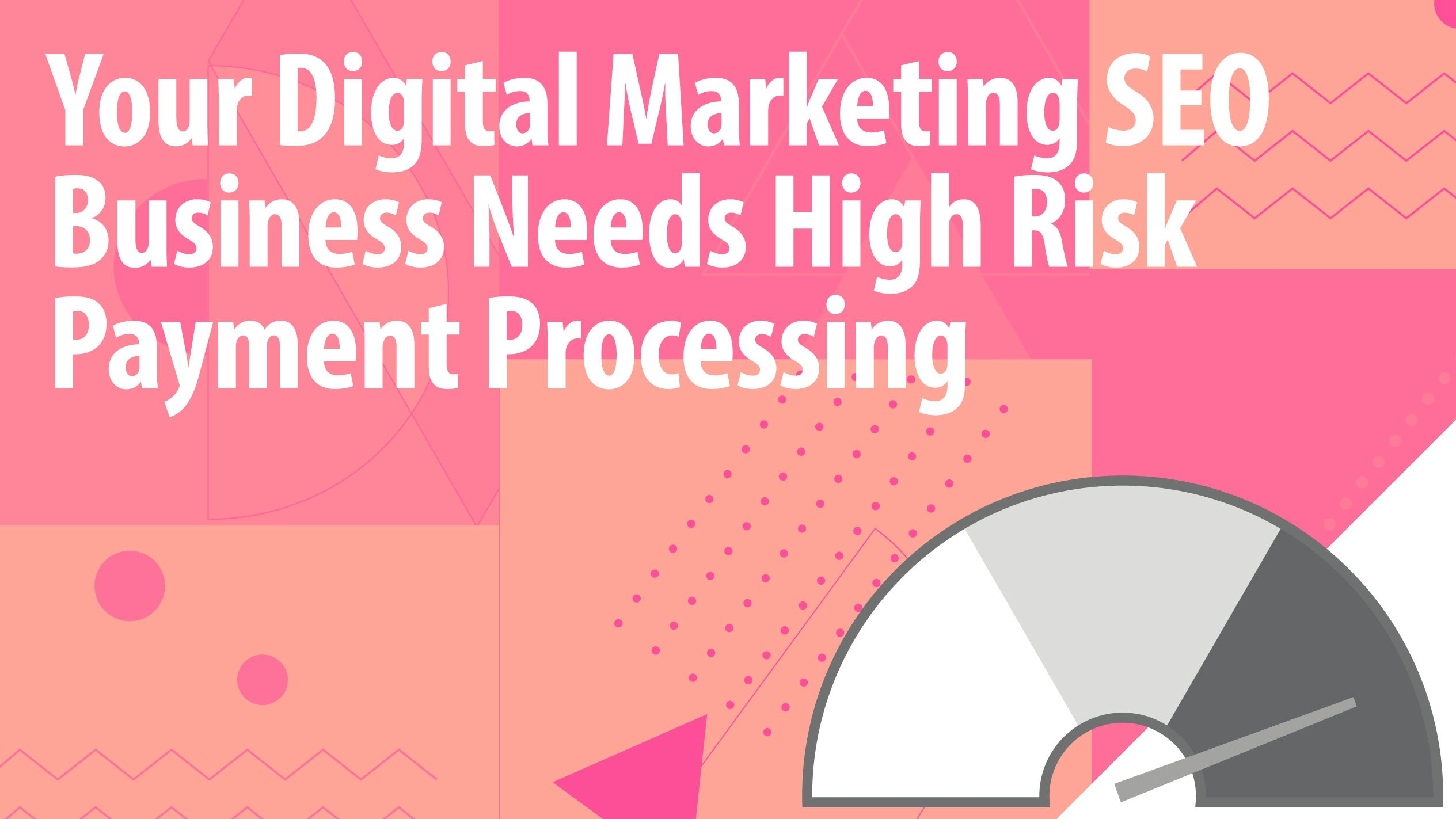 Your Digital Marketing SEO Business Needs High Risk Payment Processing