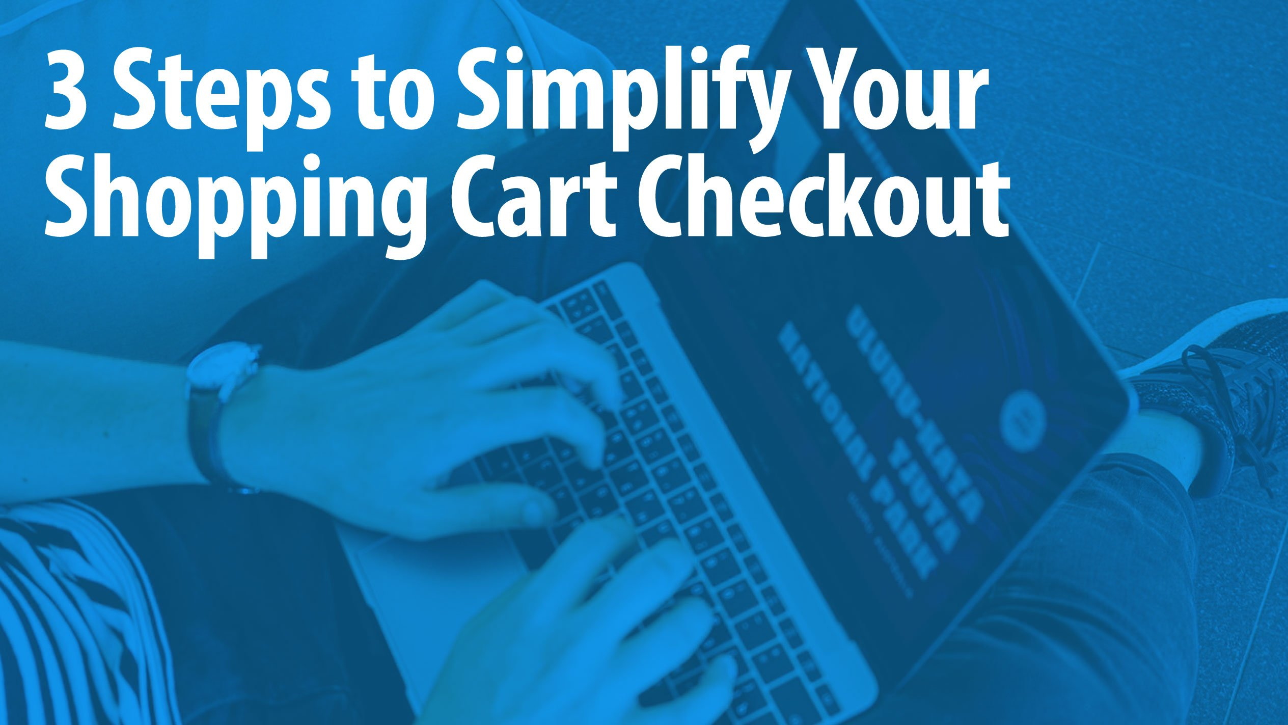 3 Steps to Simplify Your Shopping Cart Checkout