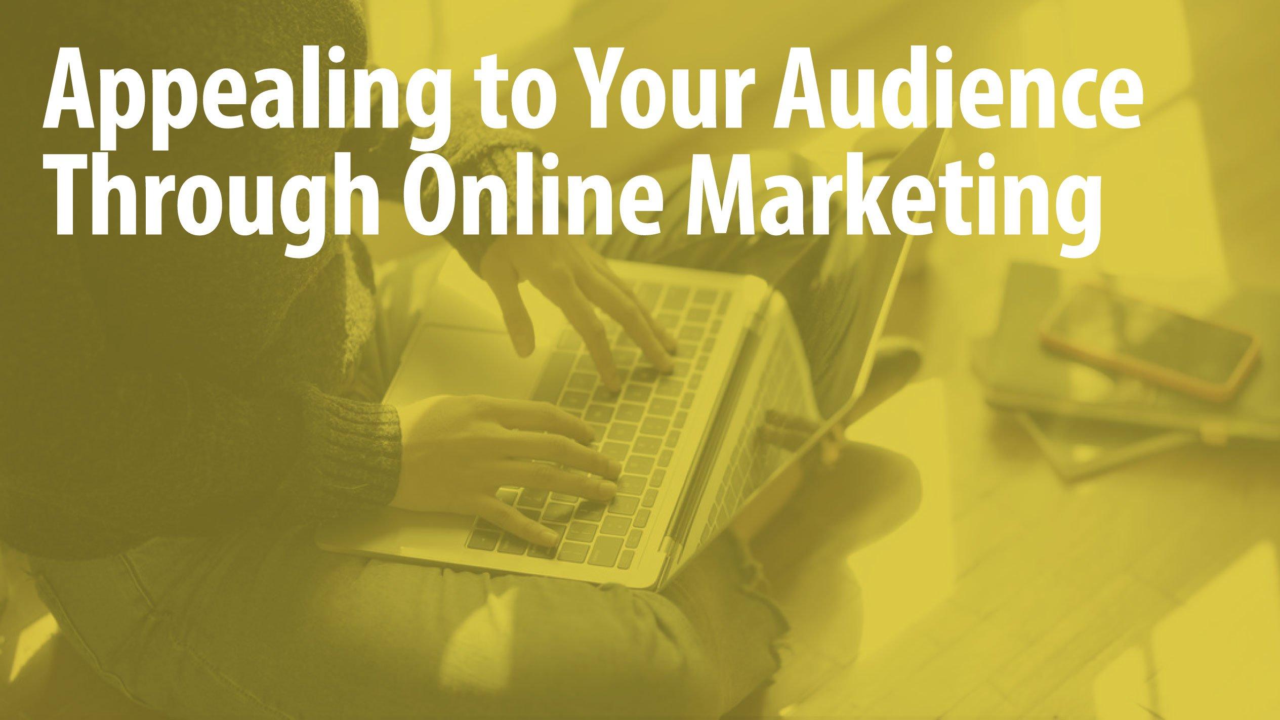 Appealing to Your Audience Through Online Marketing