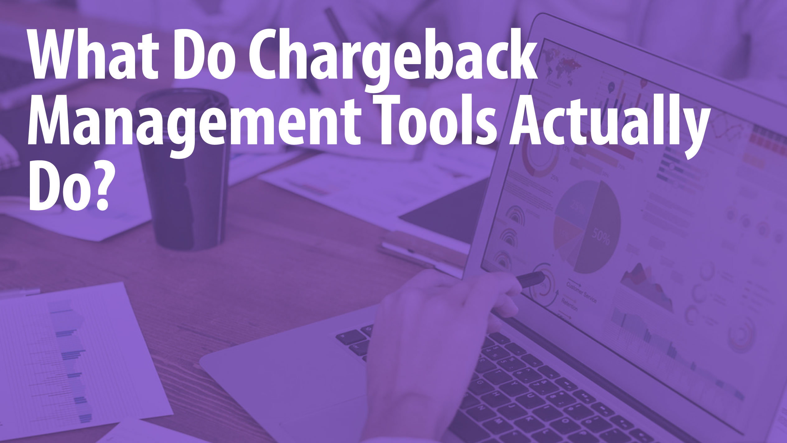 What Do Chargeback Management Tools Actually Do?