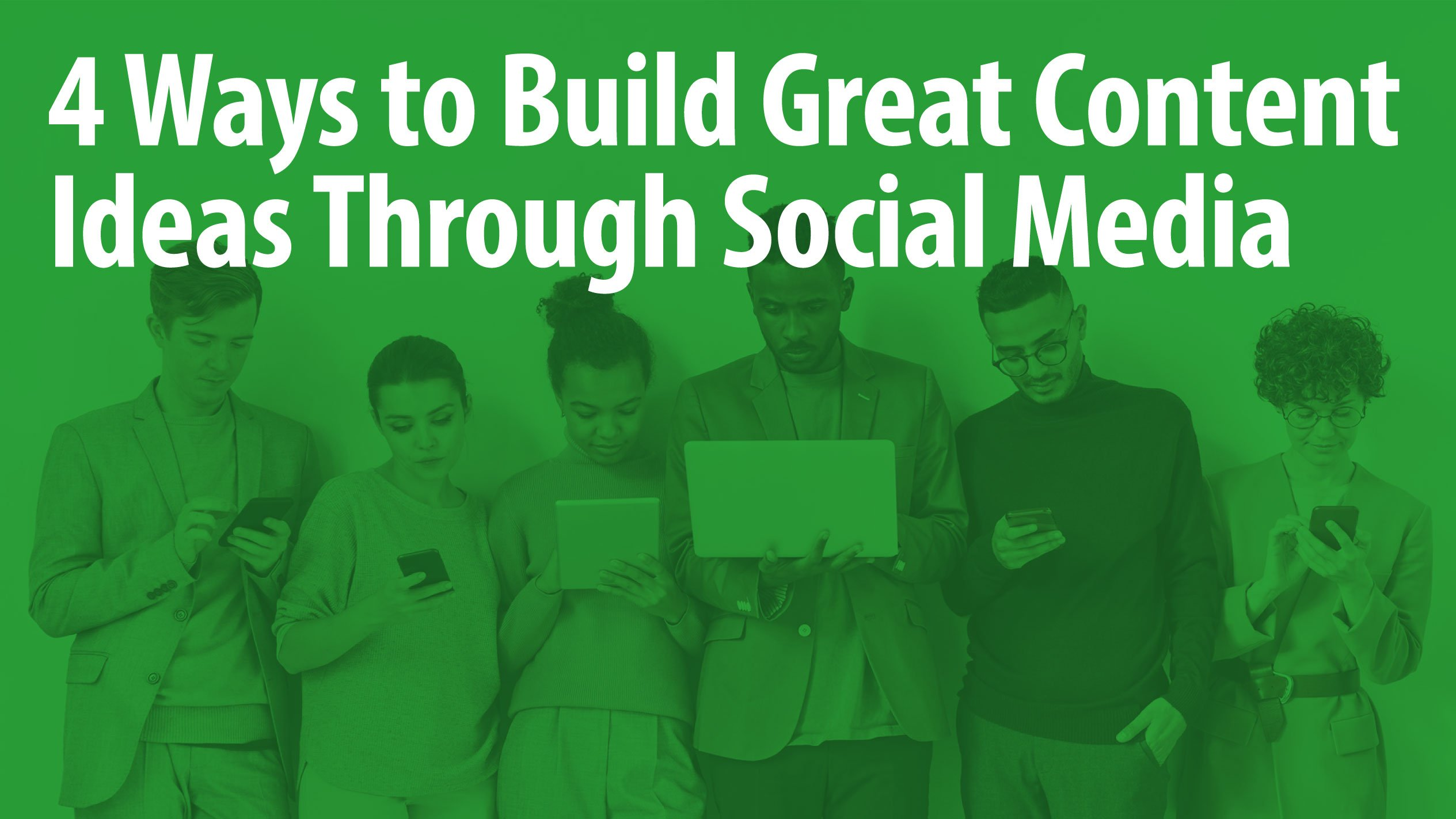 4 Ways to Build Great Content Ideas Through Social Media