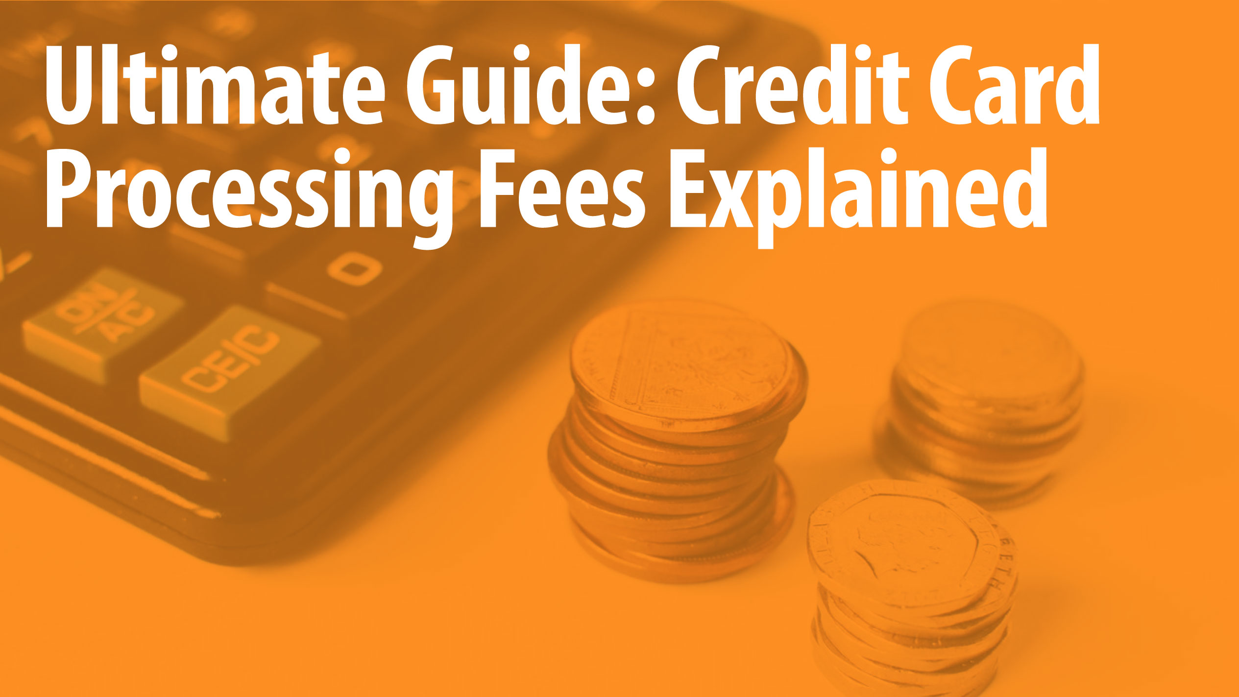 Ultimate 2020 Guide: Credit Card Processing Fees Explained