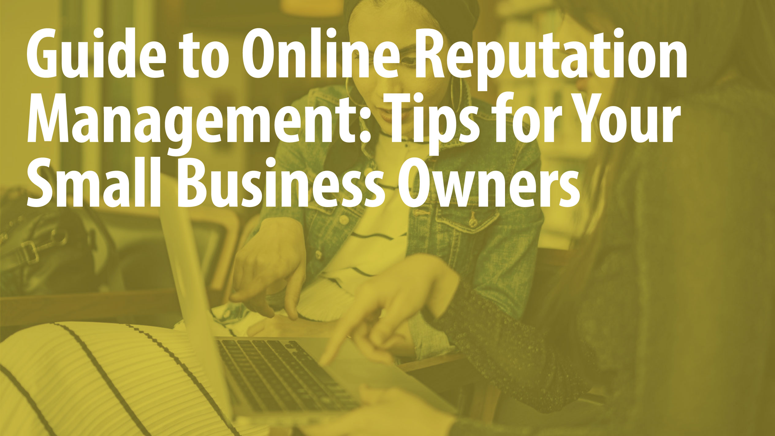 Guide to Online Reputation Management: Tips for Your Small Business Owners