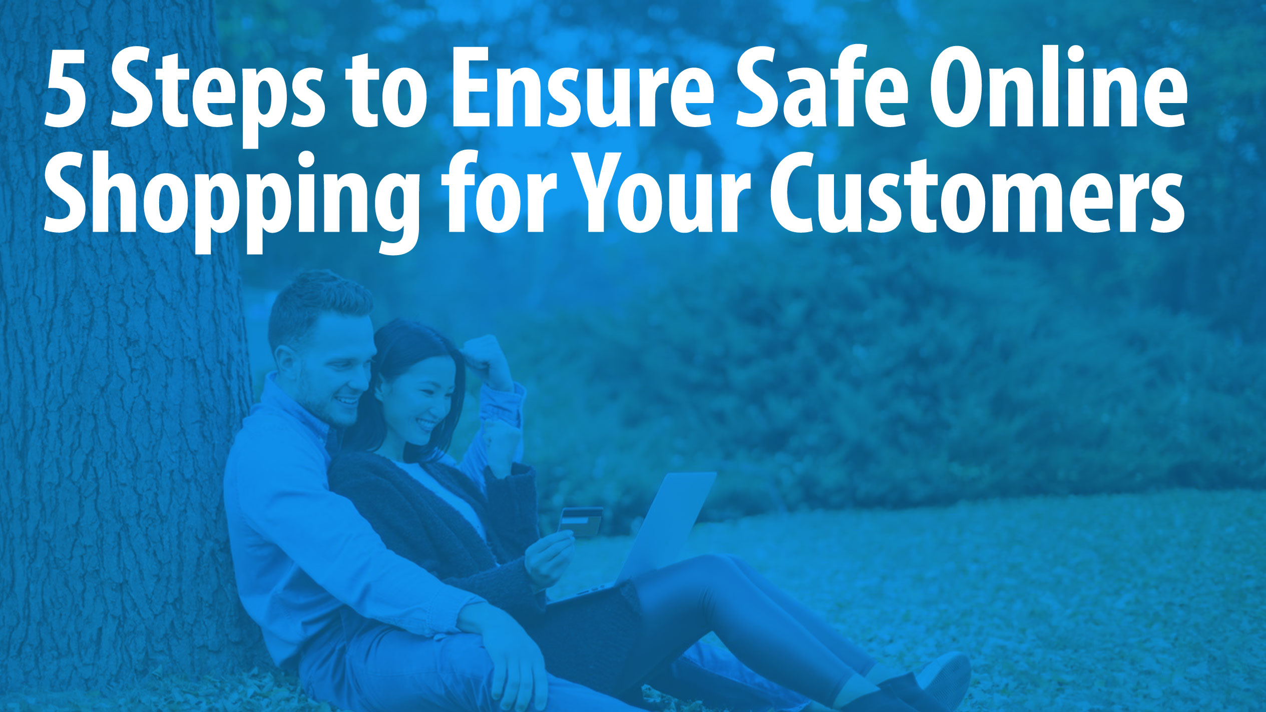 5 Steps to Ensure Safe Online Shopping for Your Customers