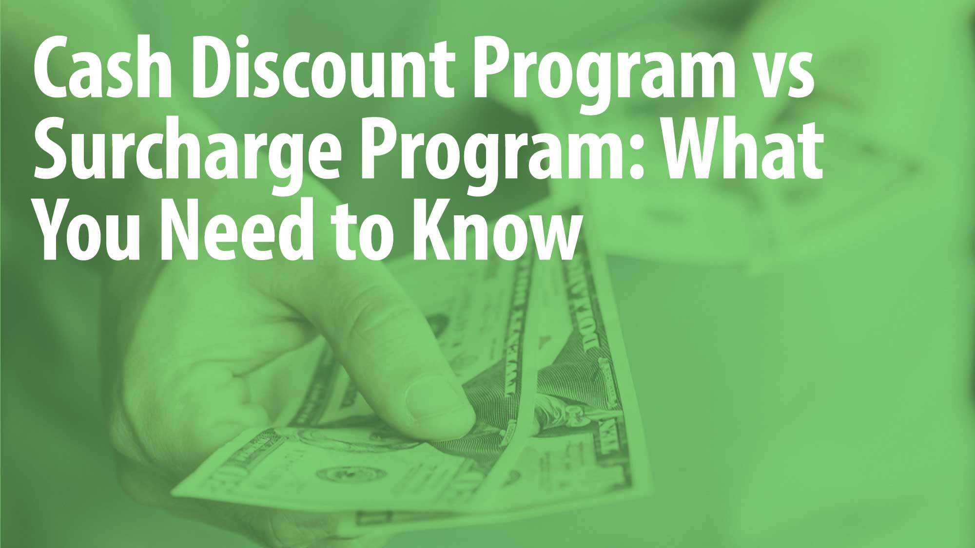 Cash Discount vs Surcharge Program: What You Need to Know
