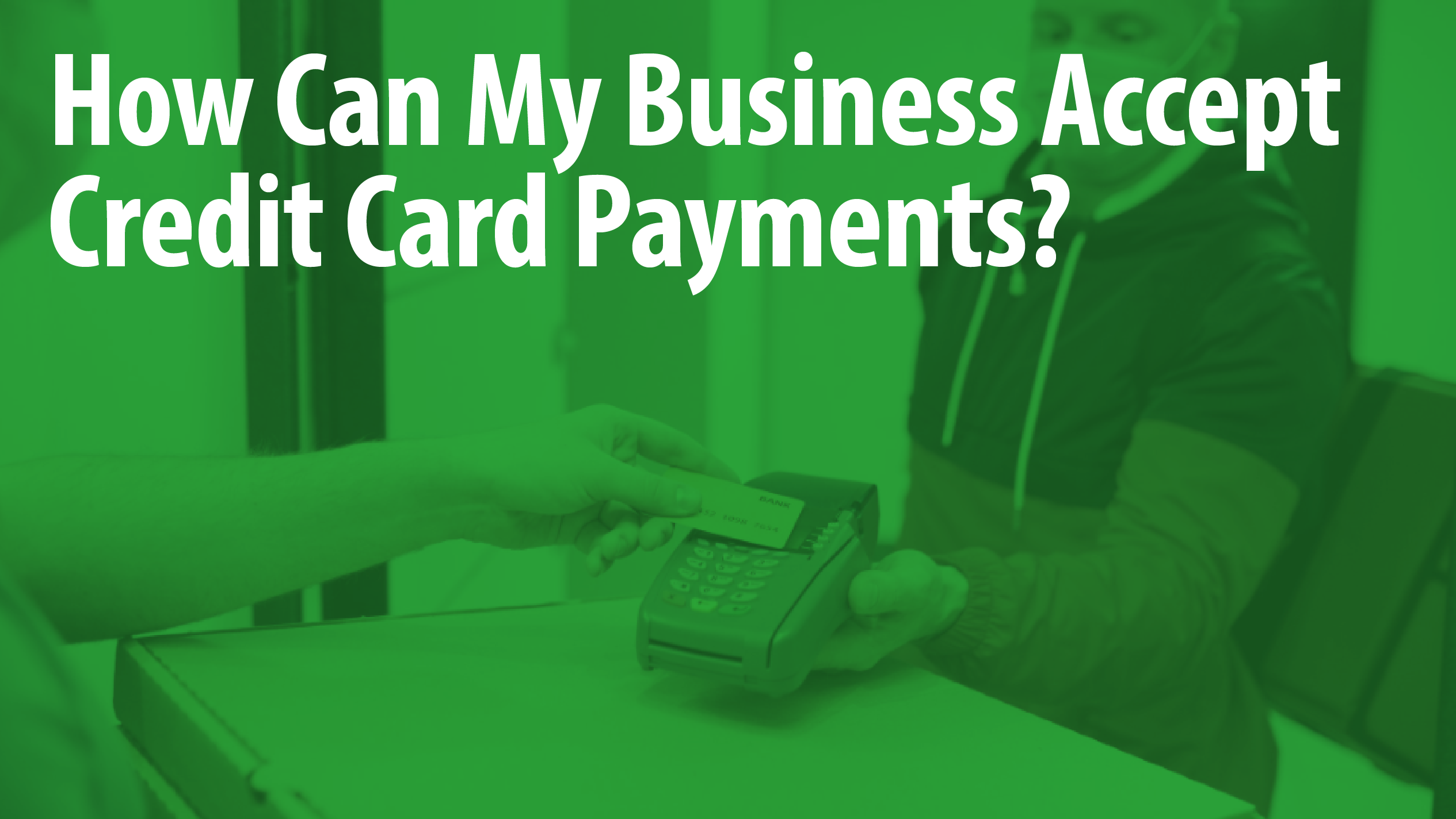 How Can My Business Accept Credit Card Payments?