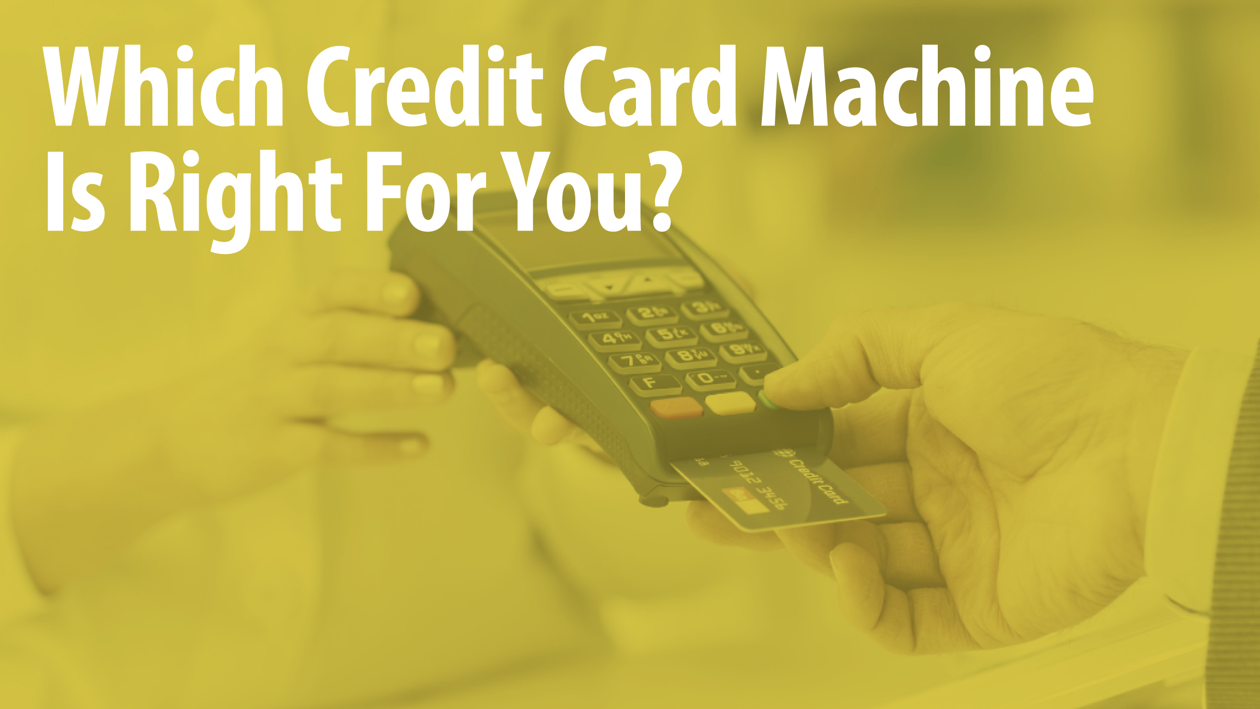 Which Credit Card Machine Is Right For You?